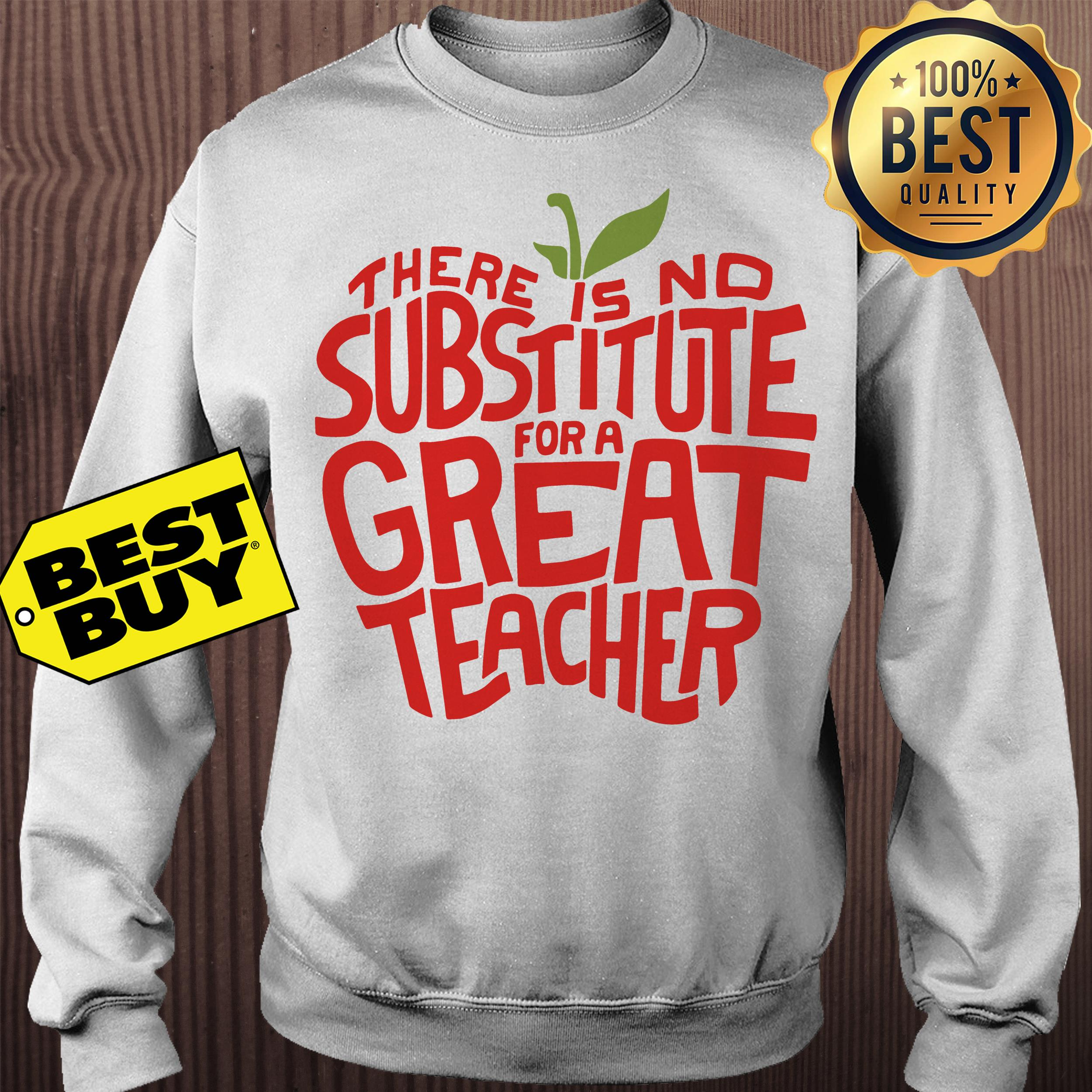 There is no substitute for a great teacher sweatshirt
