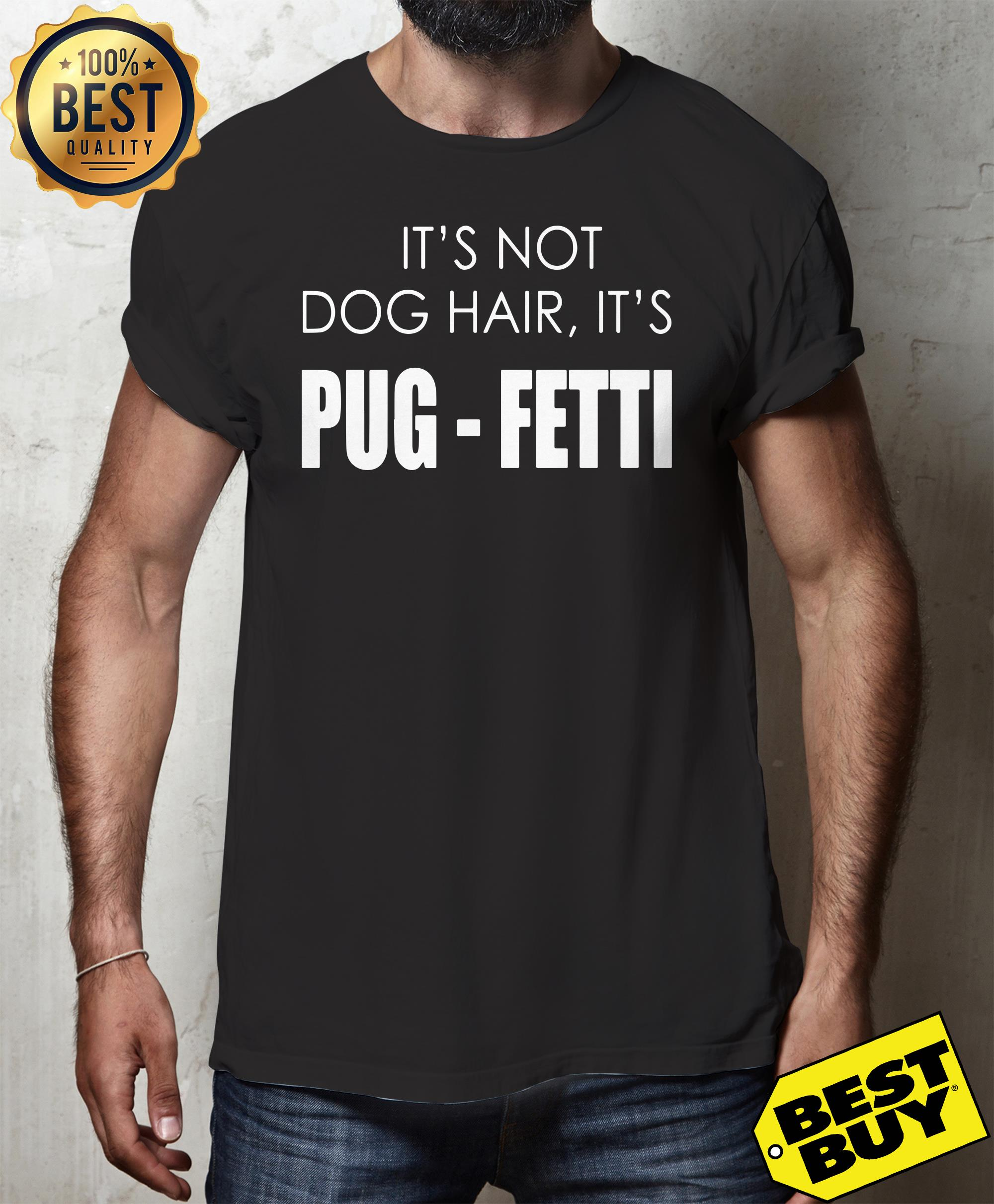 It's not dog hair, it's pug-fetti  funny dog hoodie