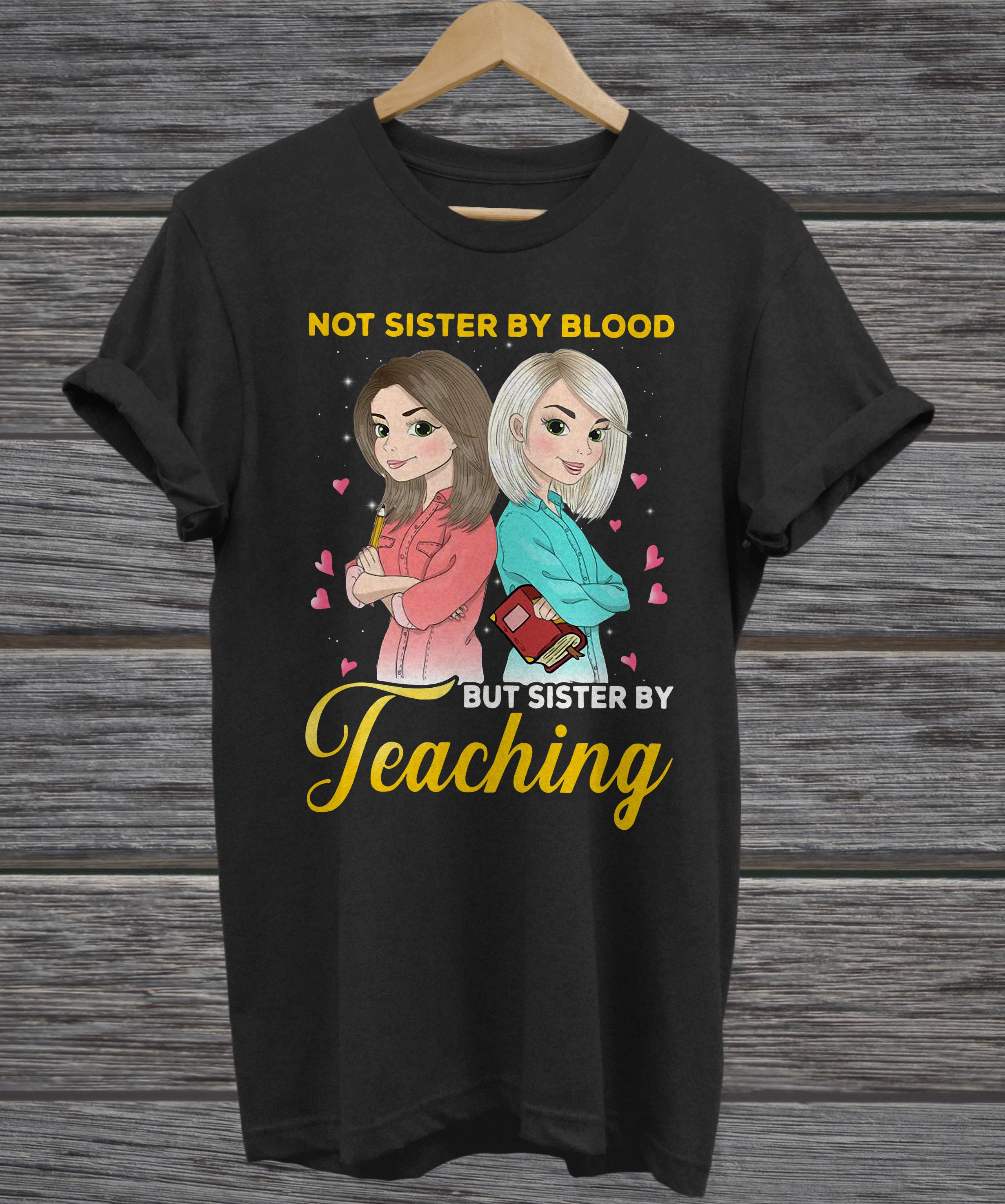 Not sister by blood but sister by teaching hoodie
