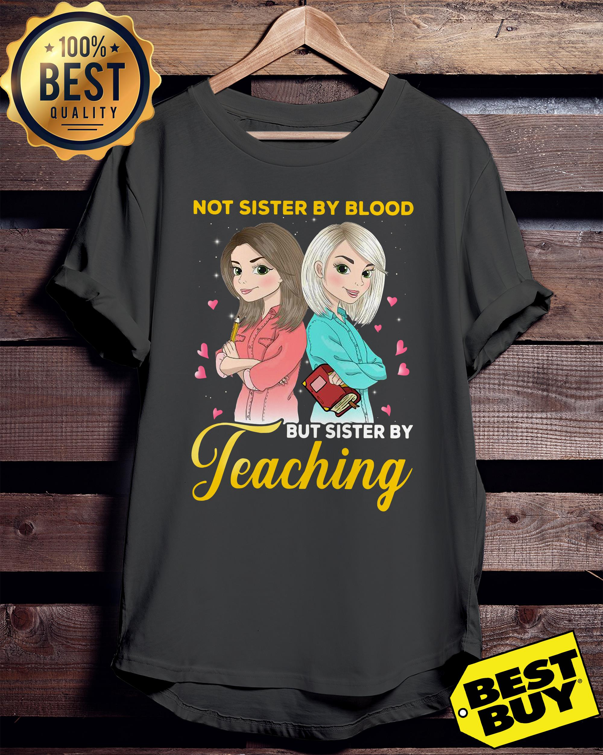 Not sister by blood but sister by teaching ladies tee