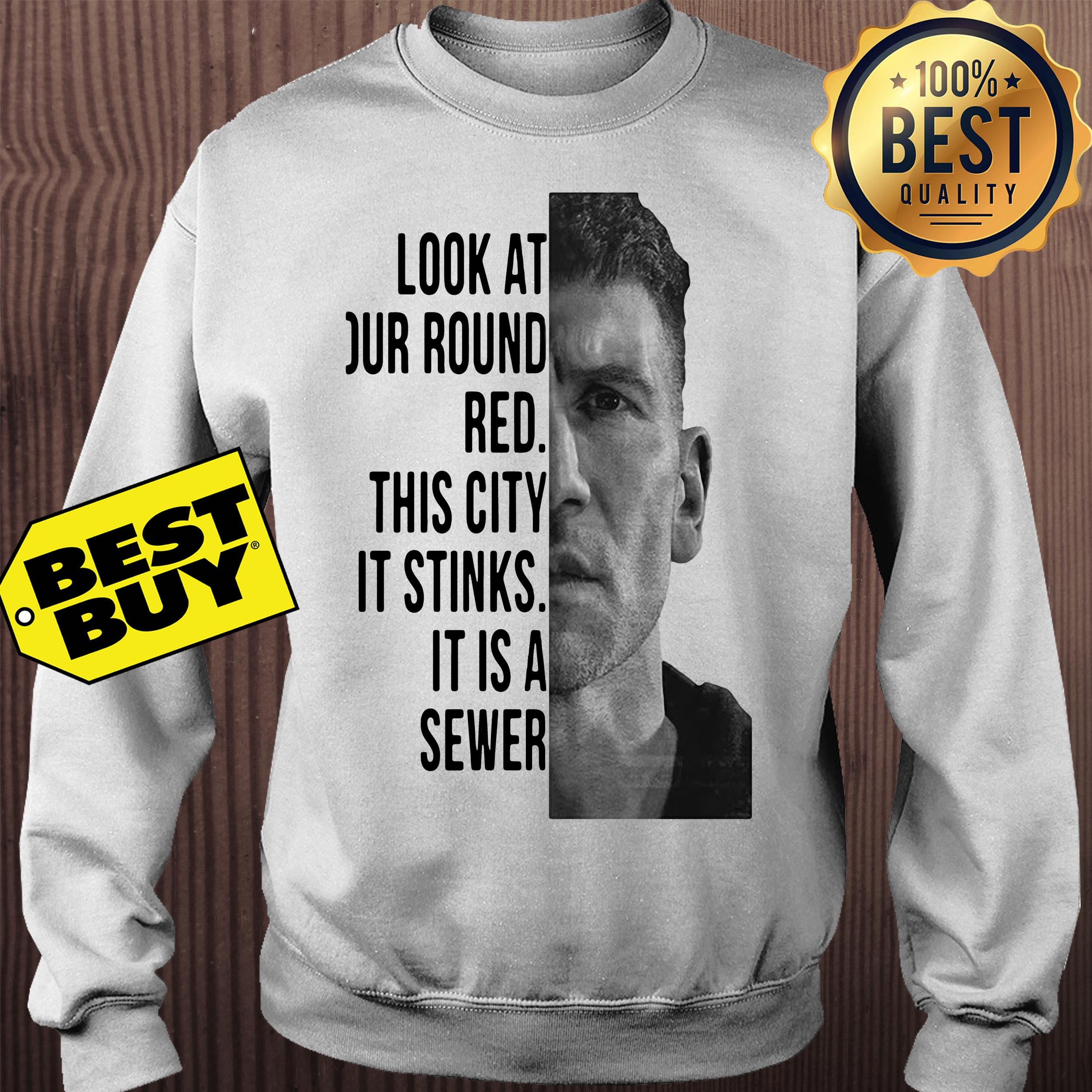 The Punisher look at our round red this city it stinks it is a sewer sweatshirt