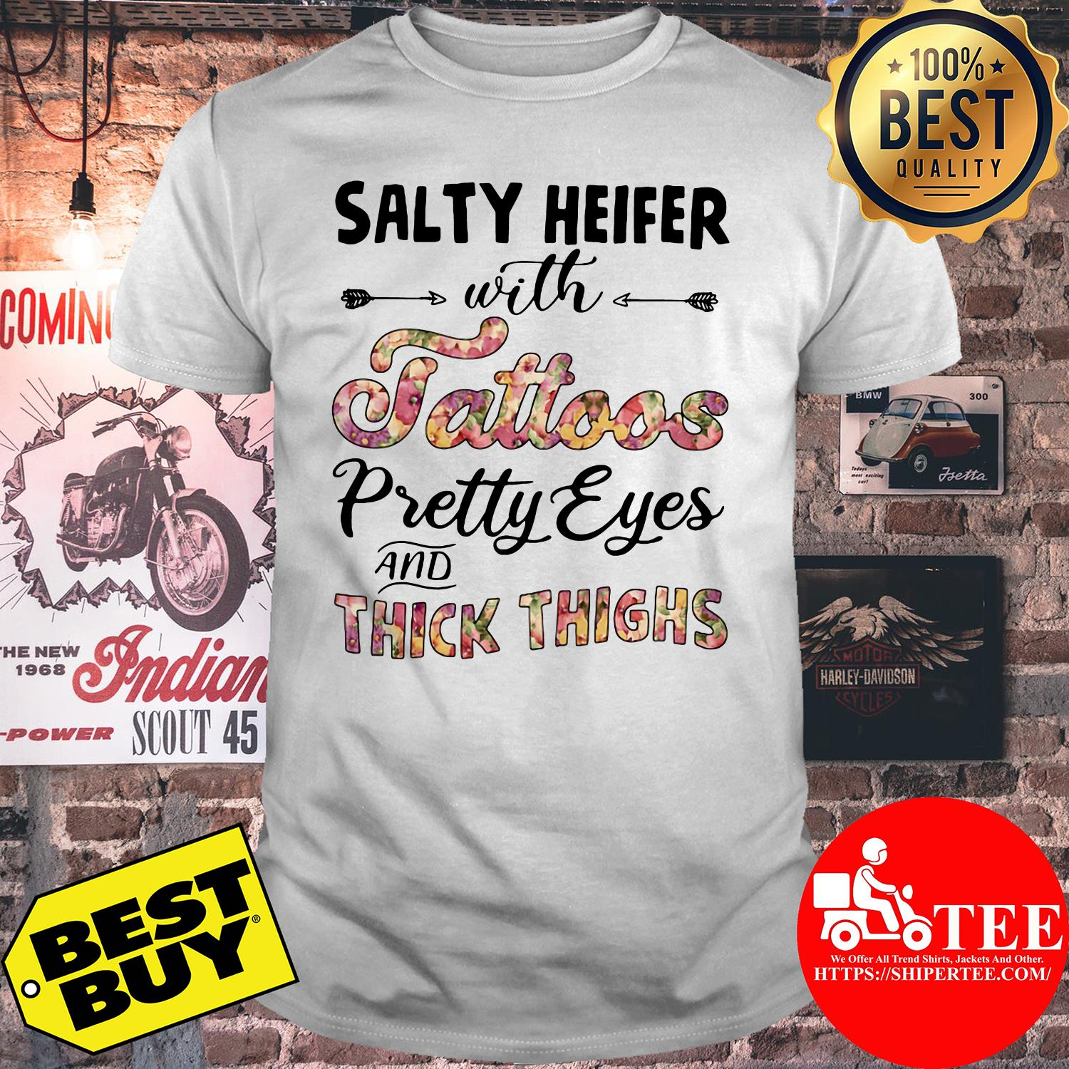 Salty heifer with tattoos pretty eyes and thick thighs shirt