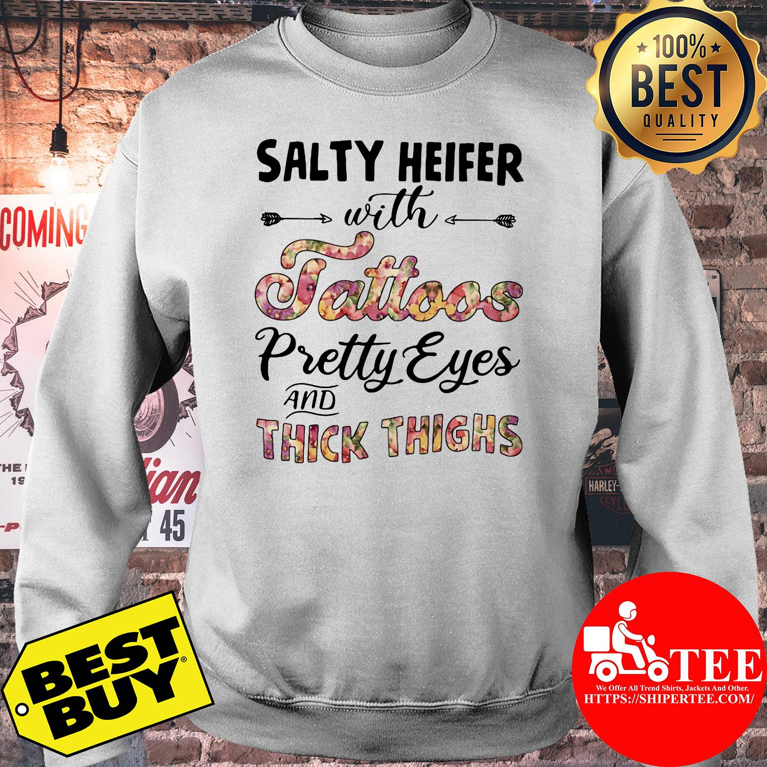 Salty heifer with tattoos pretty eyes and thick thighs sweatshirt