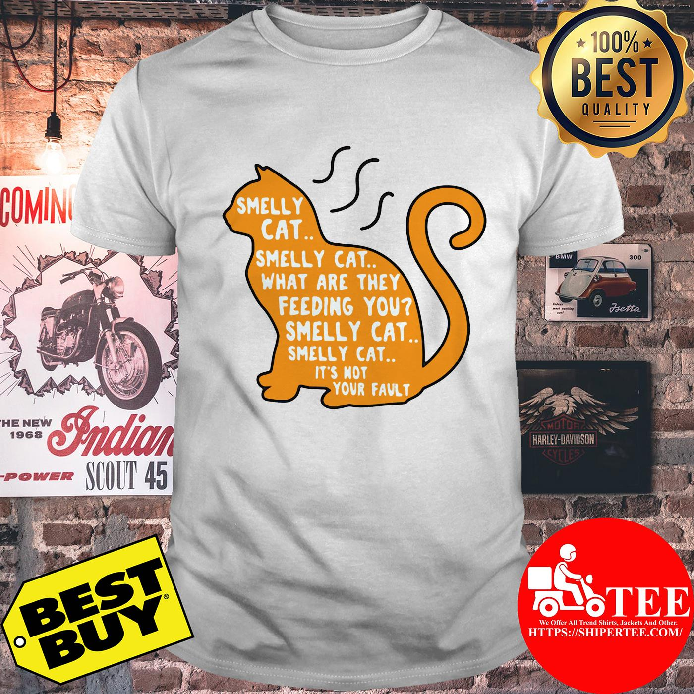 Smelly cat what are they feeding you it's not your fault shirt