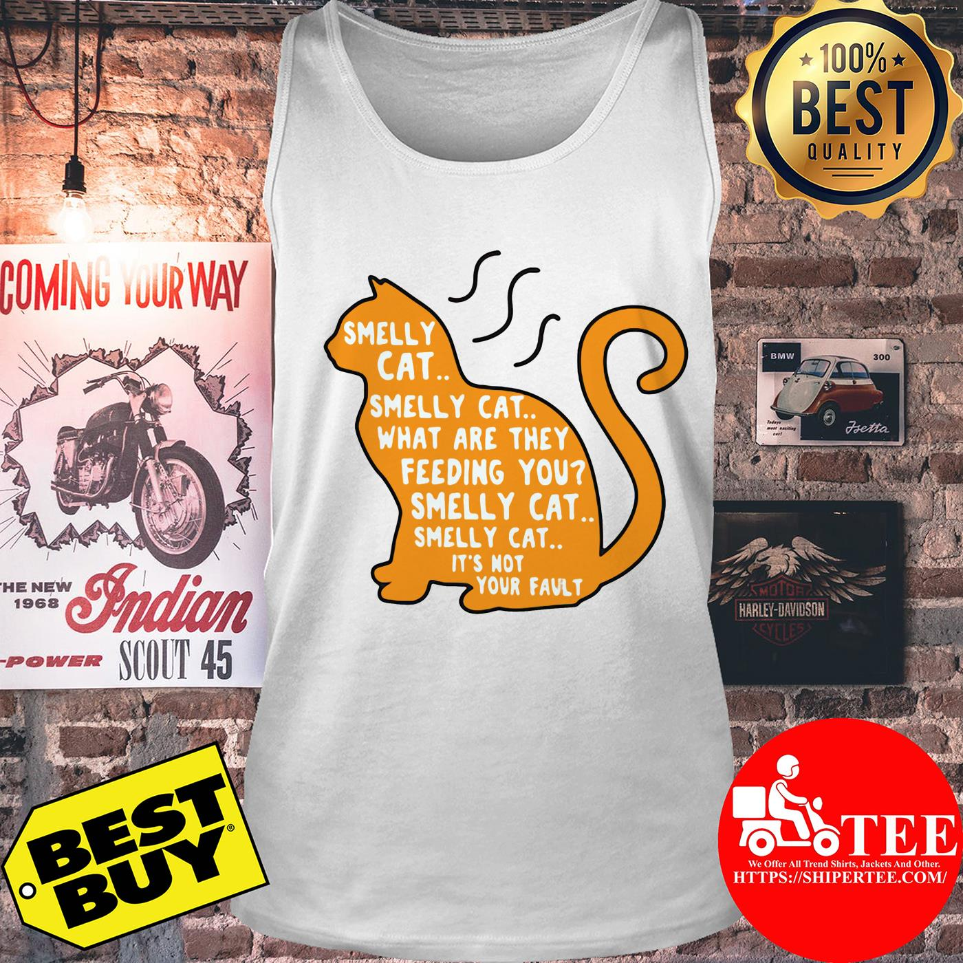 Smelly cat what are they feeding you it's not your fault tank top