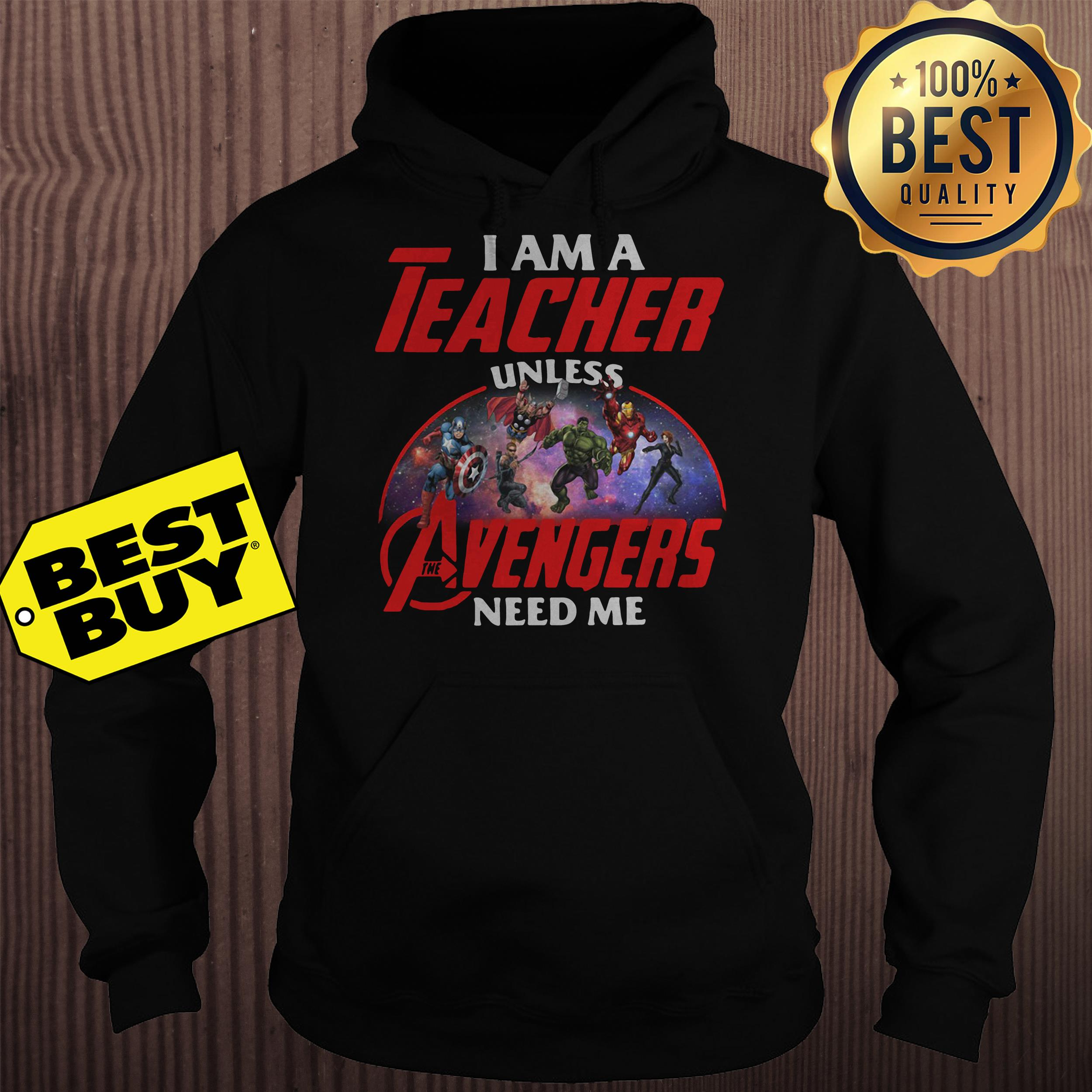 I am a teacher unless Avengers need me hoodie