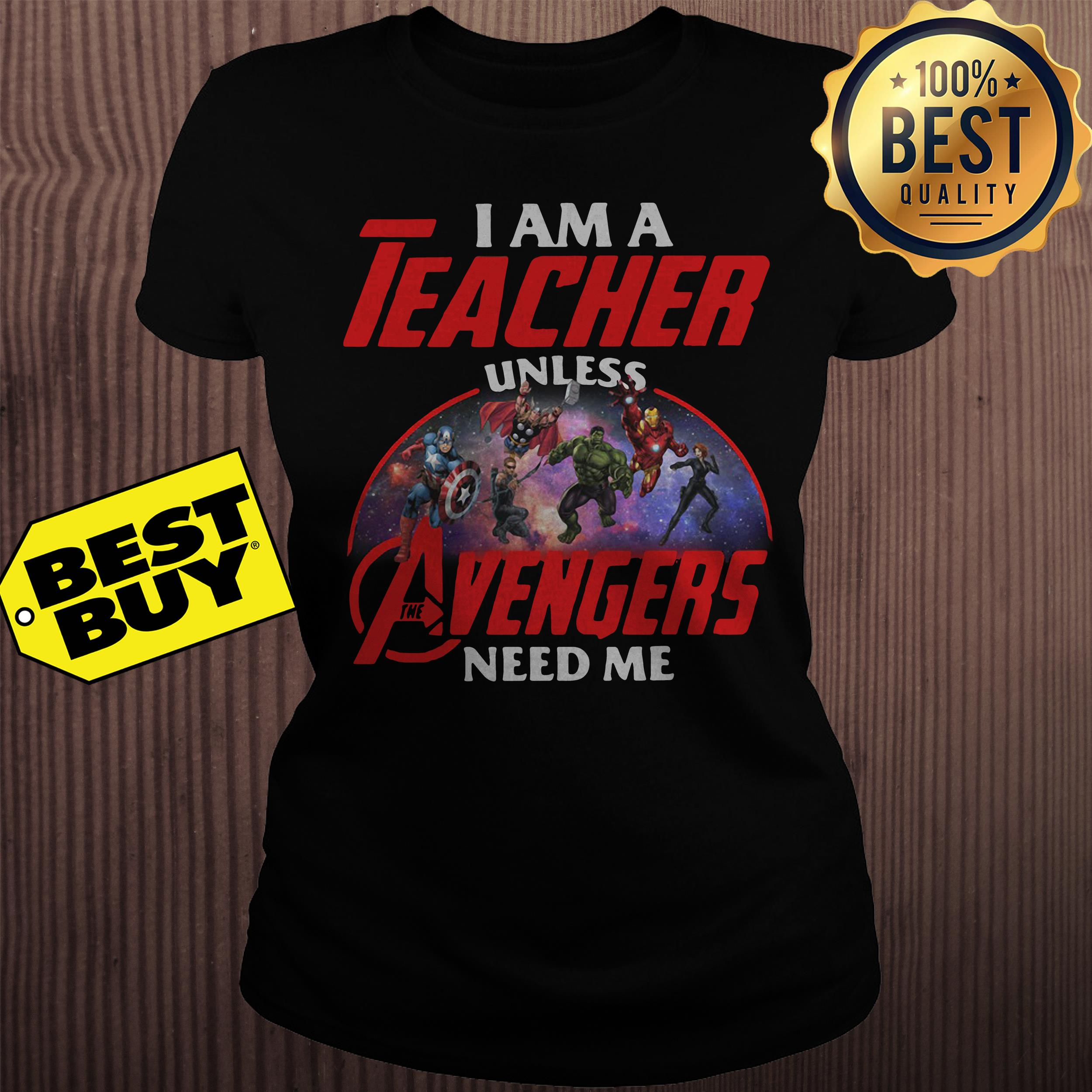 I am a teacher unless Avengers need me ladies tee