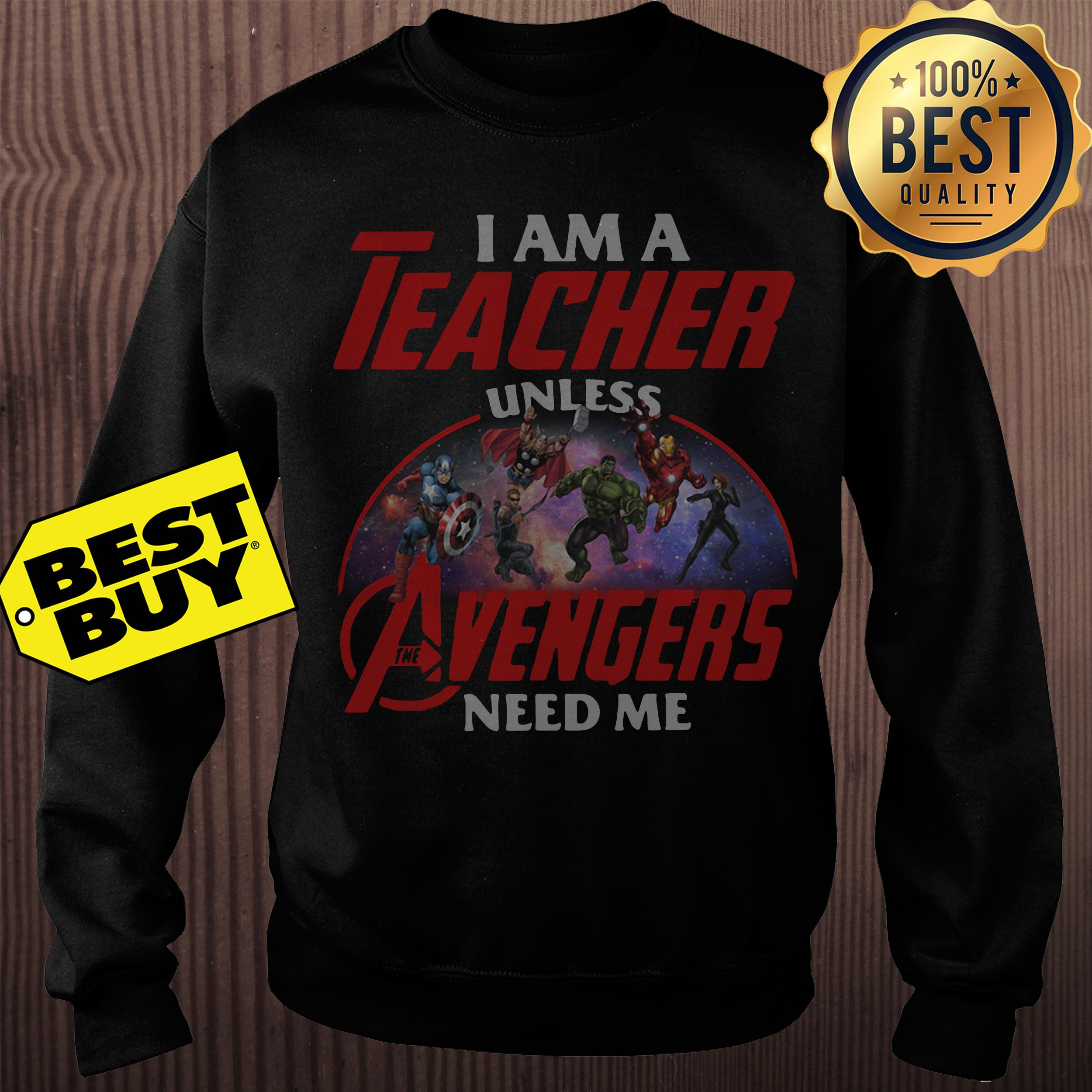 I am a teacher unless Avengers need me sweatshirt