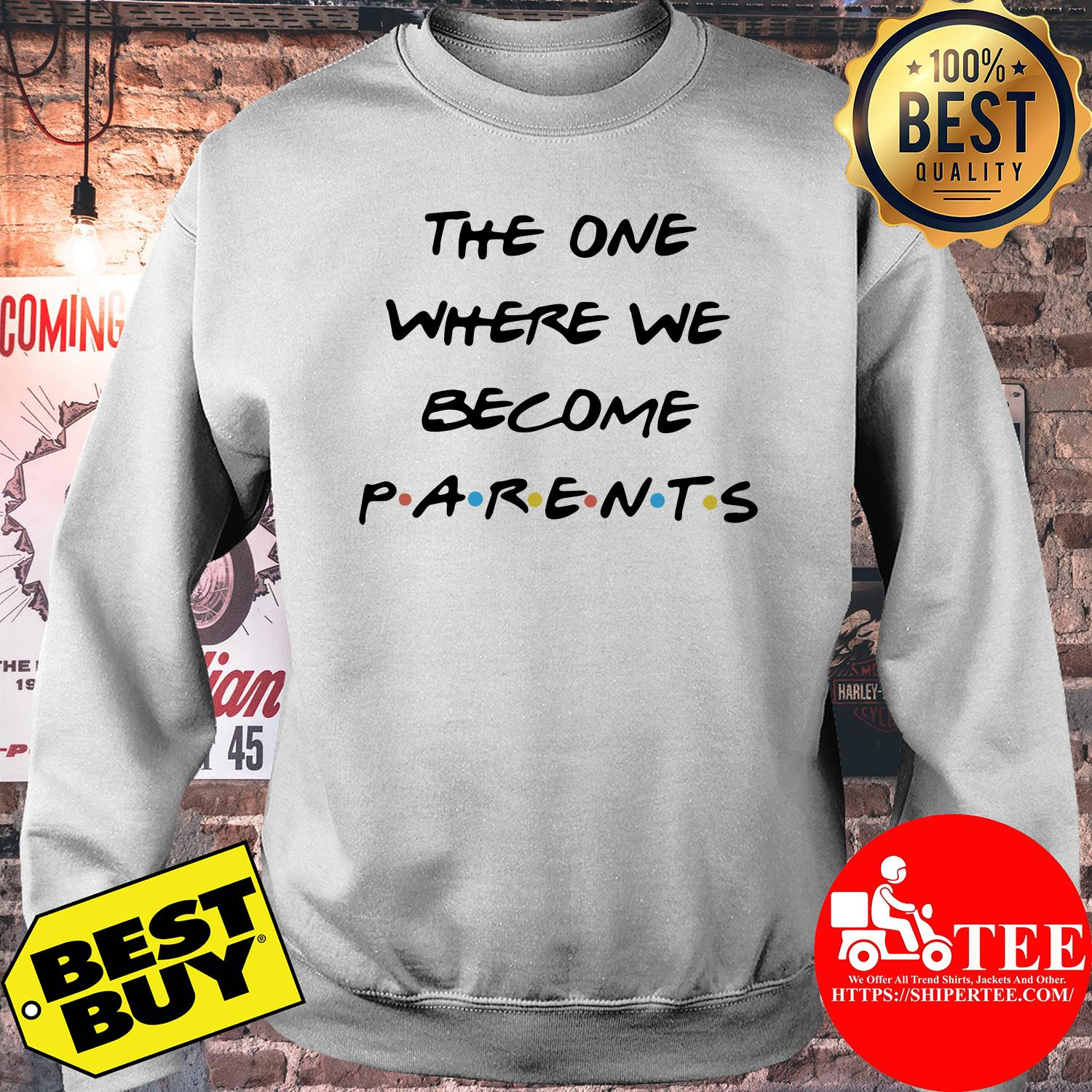 The one where we become parents sweatshirt