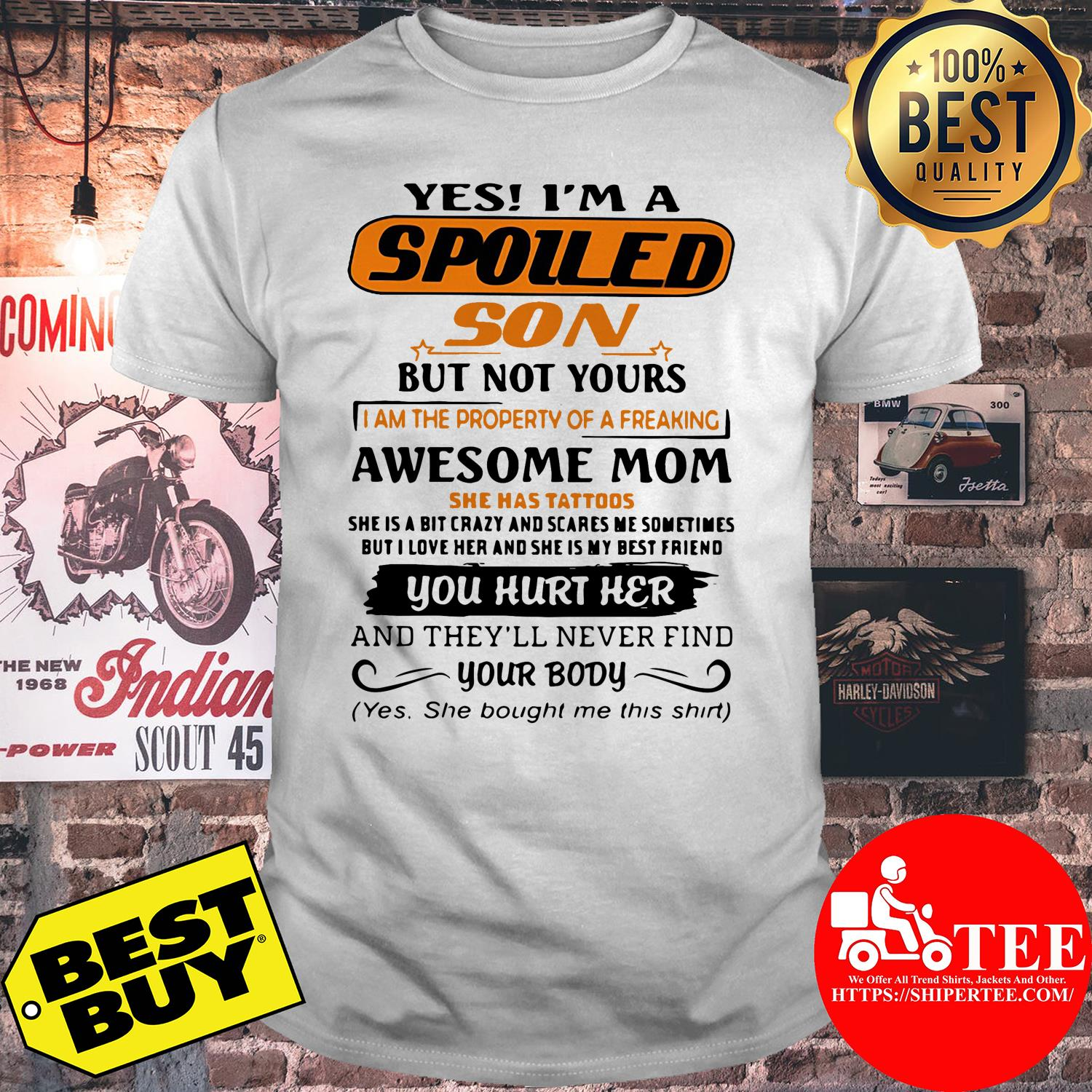 Yes I'm a spoiled son but not yours shirt