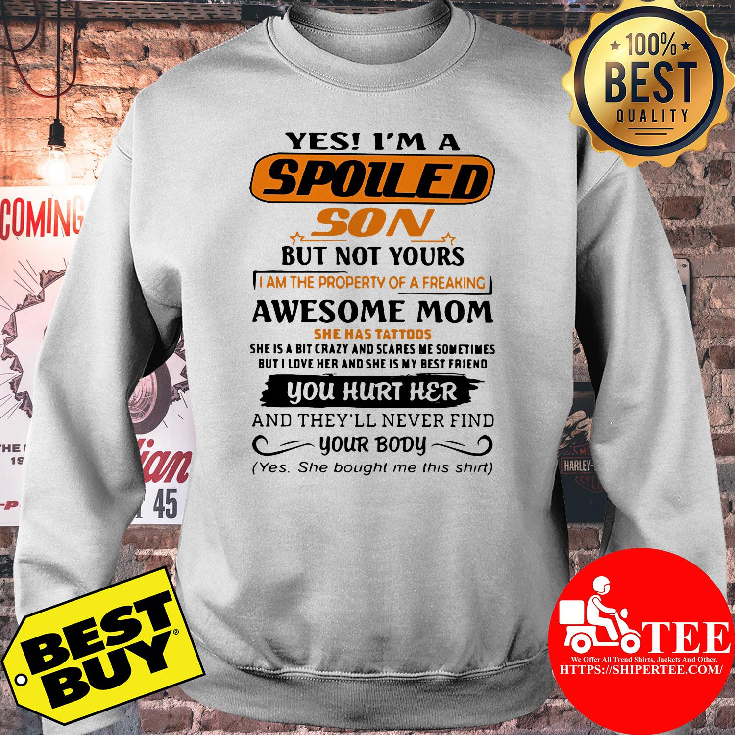 Yes I'm a spoiled son but not yours sweatshirt