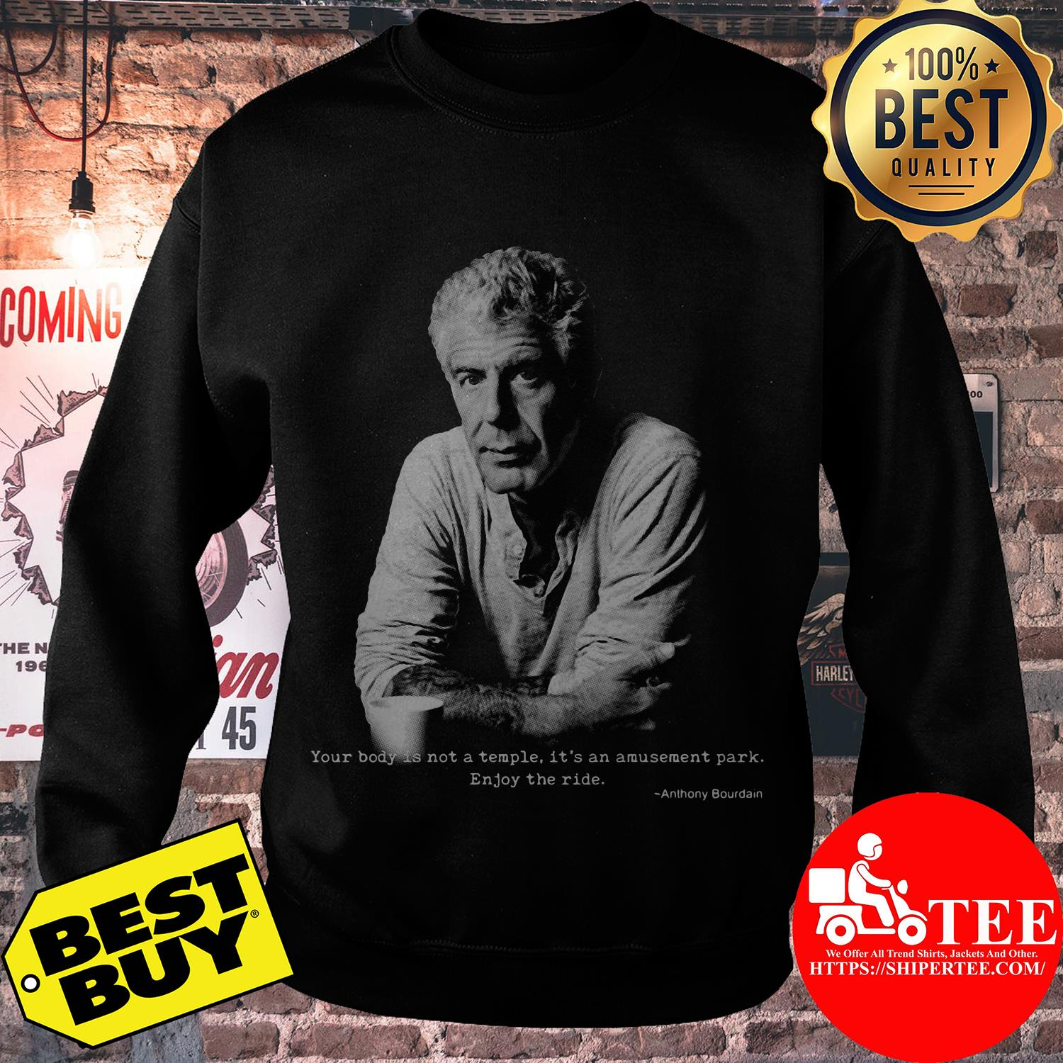 Anthony Bourdain Chef Poet your body is not a temple it's an amusement park sweatshirt