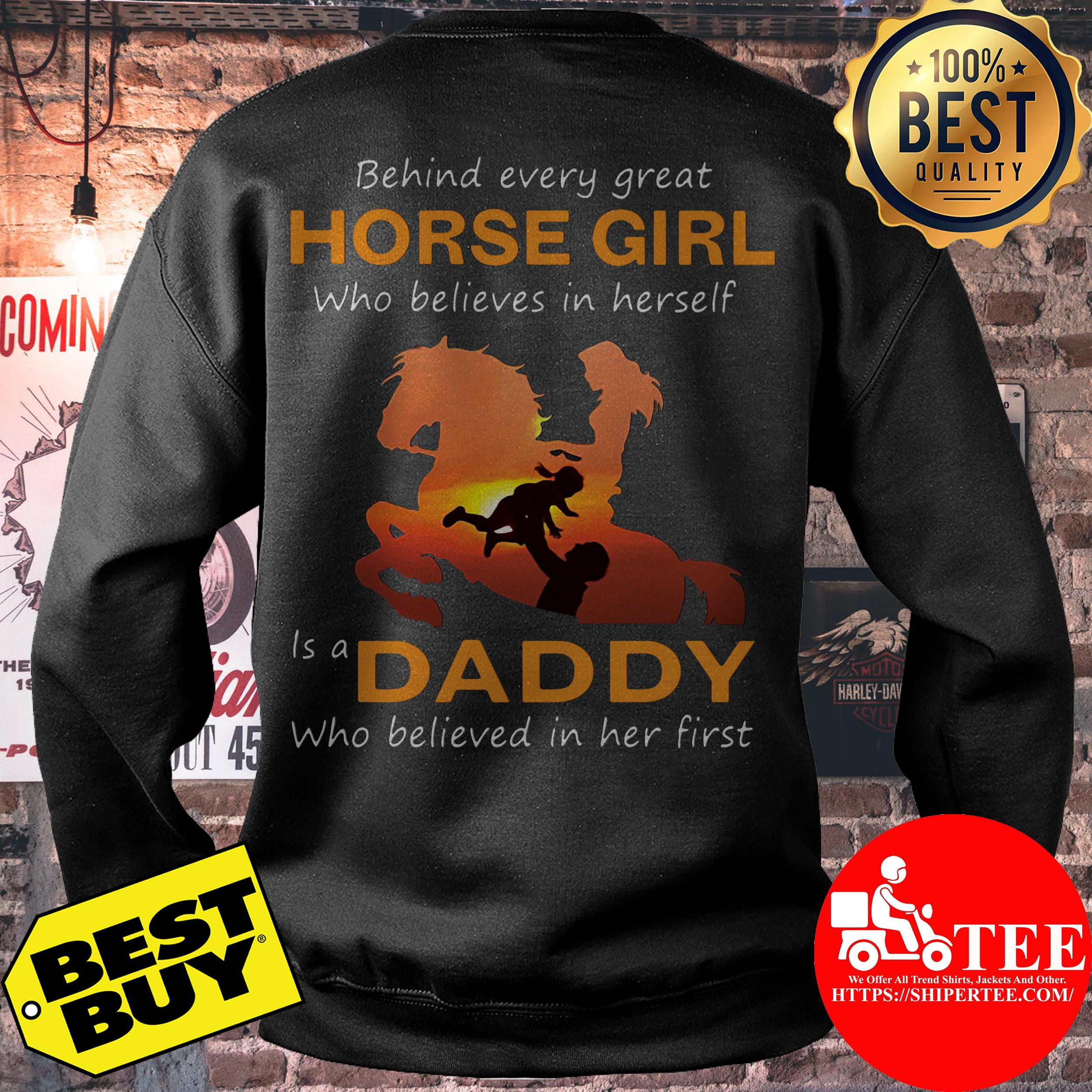 Behind every great horse girl who believes in herself is a daddy sweatshirt