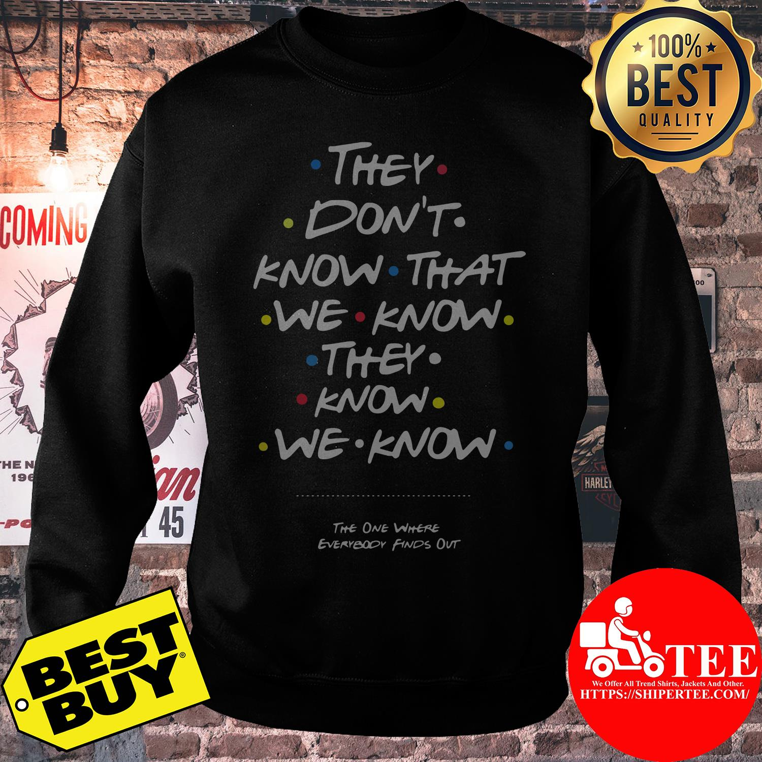 They Don't Know That We Know They Know We Know sweatshirt