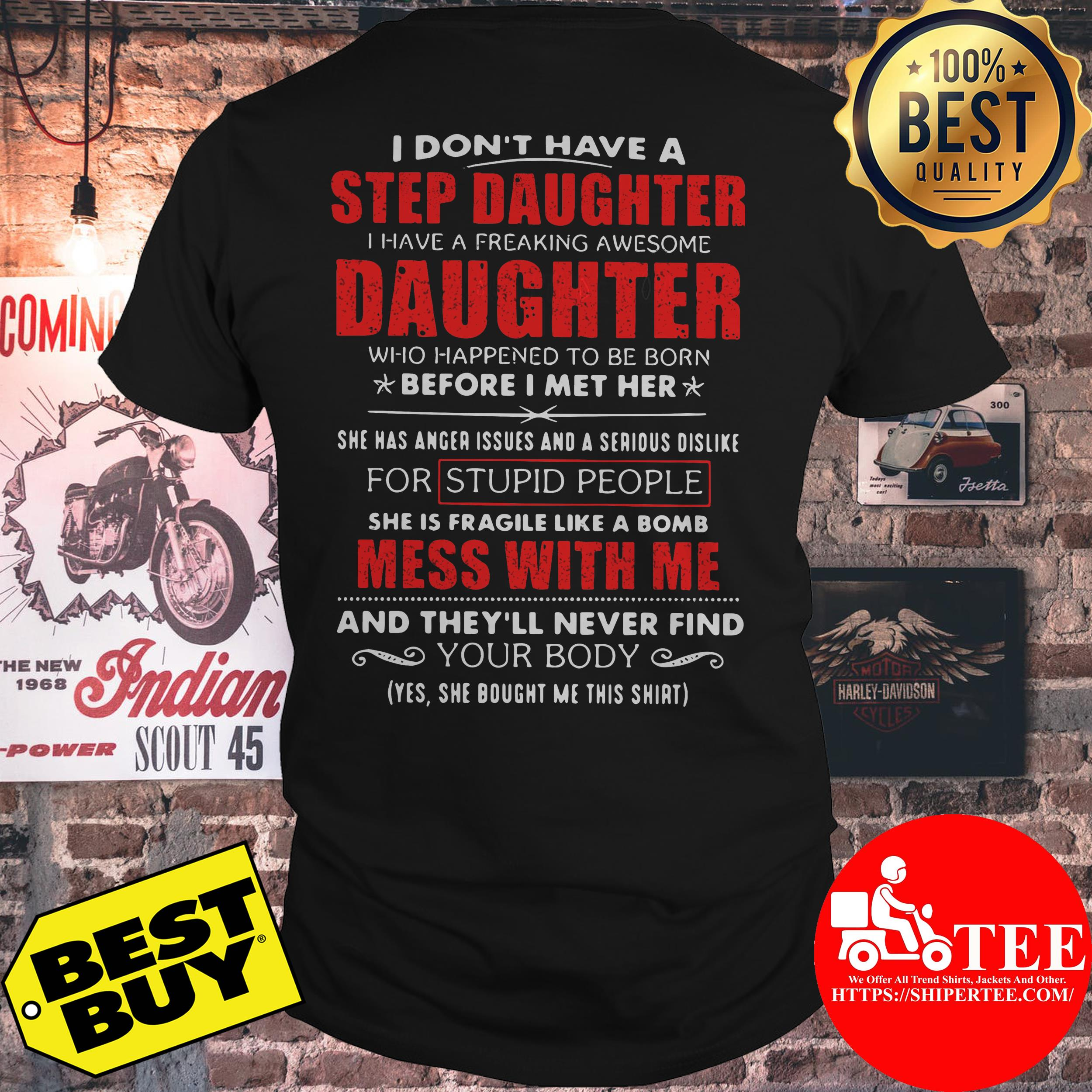 Father day I don't have a step daughter I have a freaking awesome daughter shirt