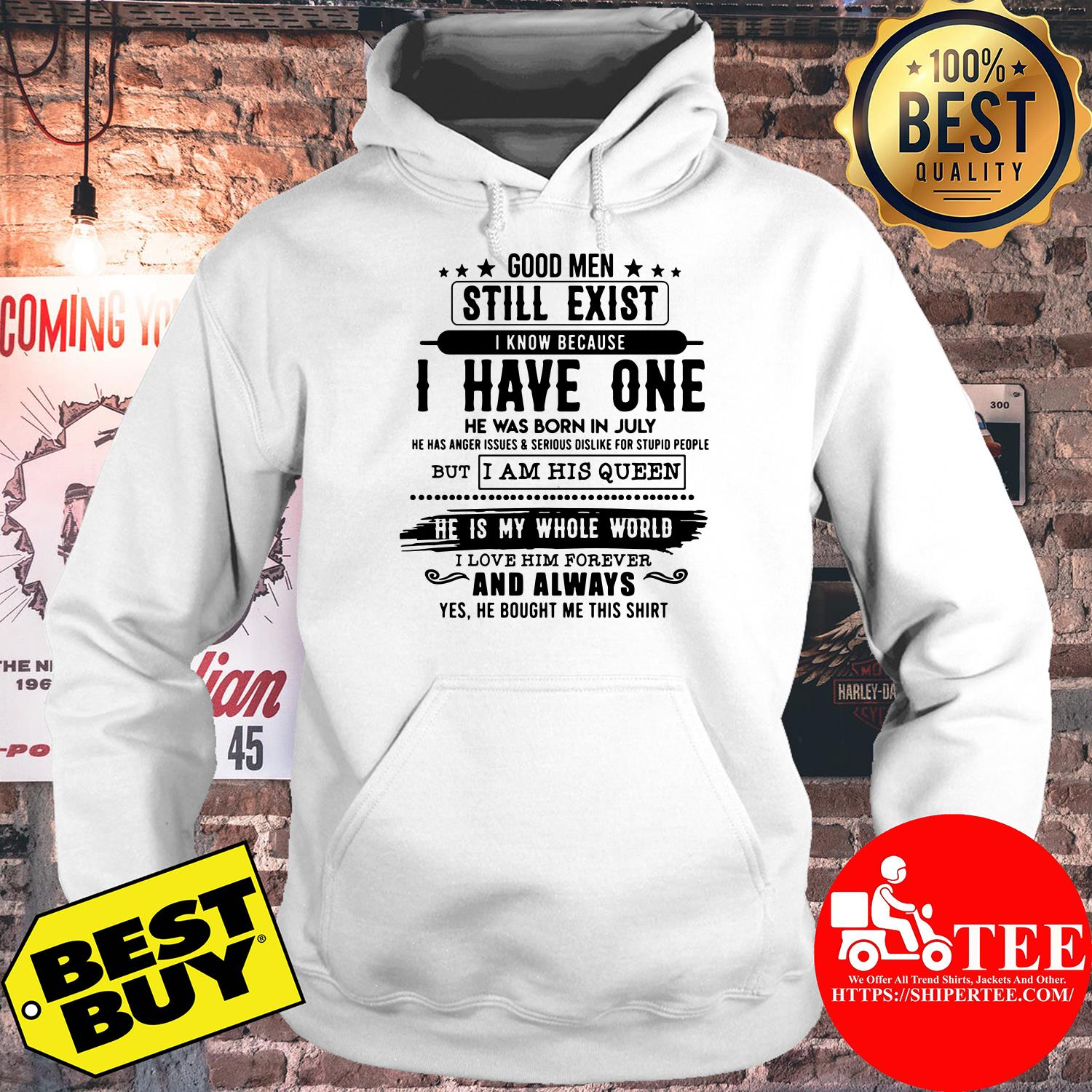 Good Man Still Exist I Have One He Was Born In July hoodie