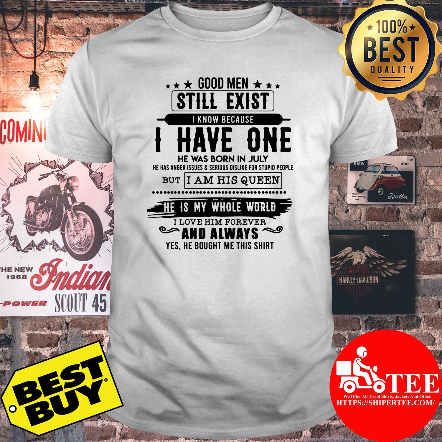 Good Man Still Exist I Have One He Was Born In July Shirt