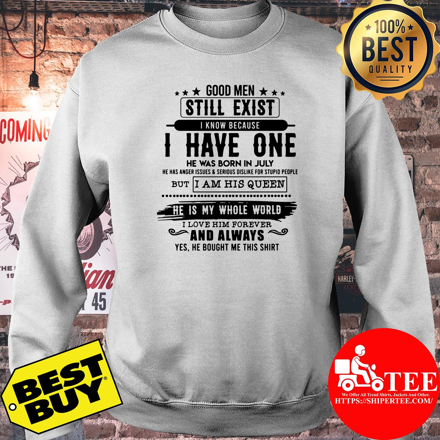 Good Man Still Exist I Have One He Was Born In July sweatshirt