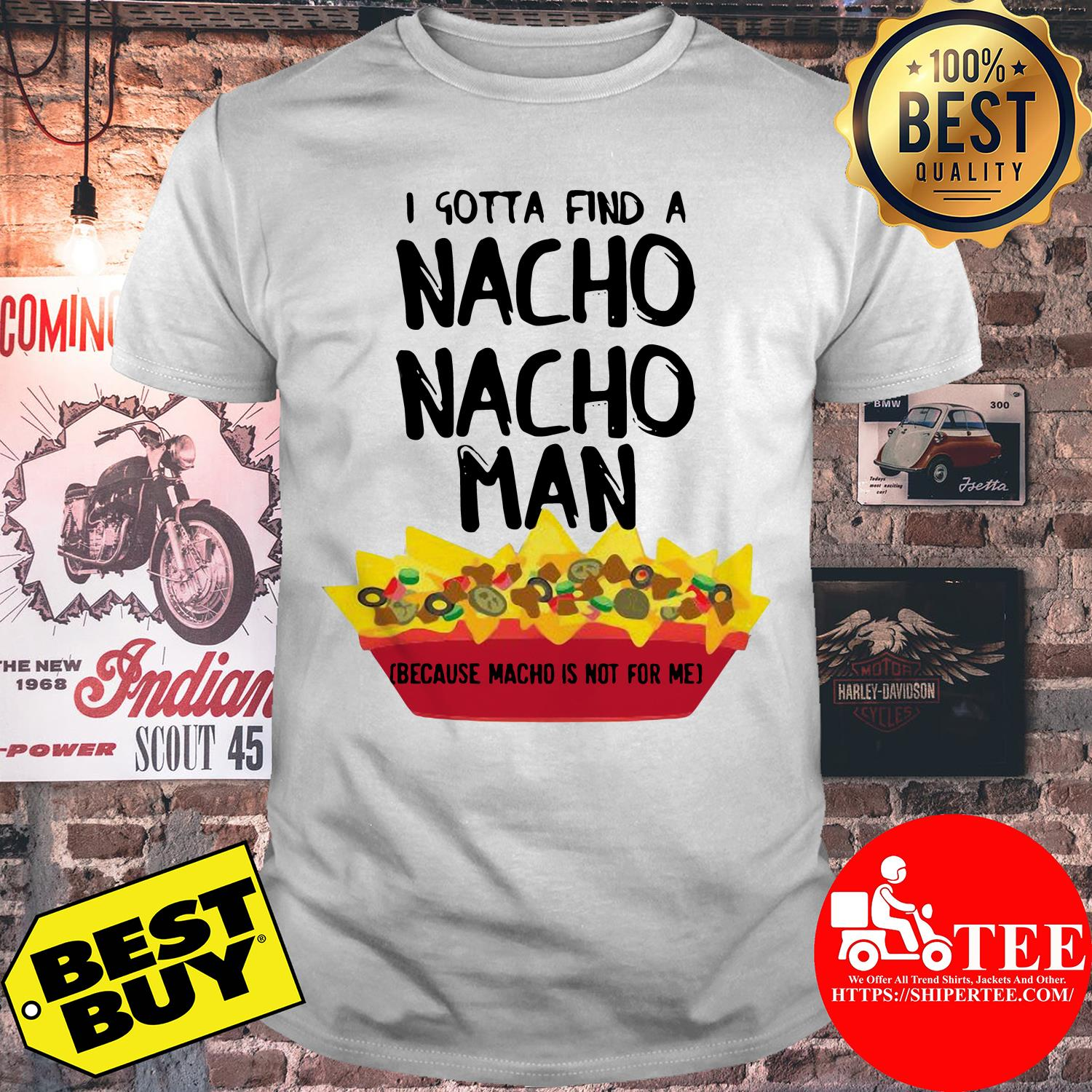 I gotta find a nacho nacho man because nacho is not for me shirt