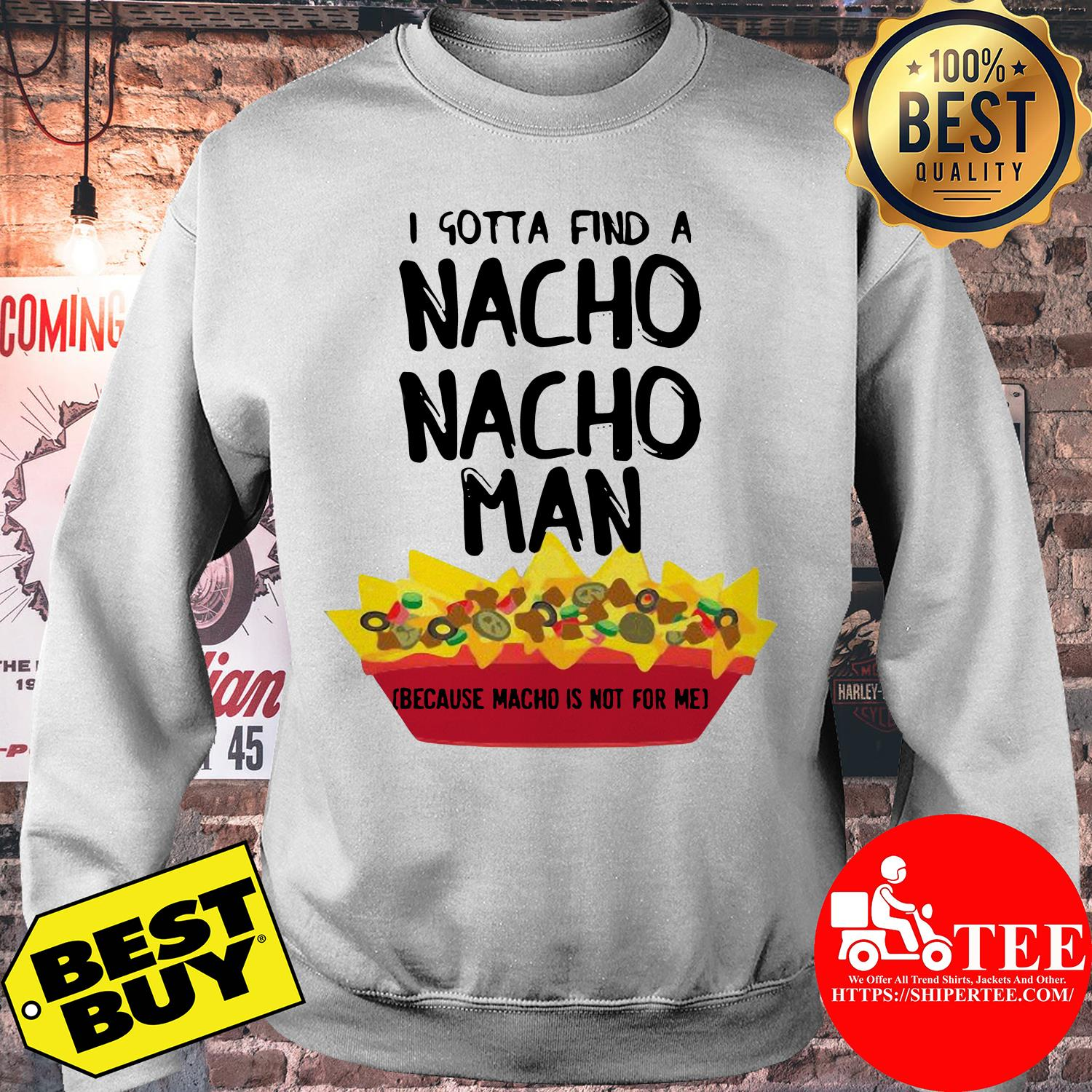 I gotta find a nacho nacho man because nacho is not for me sweatshirt