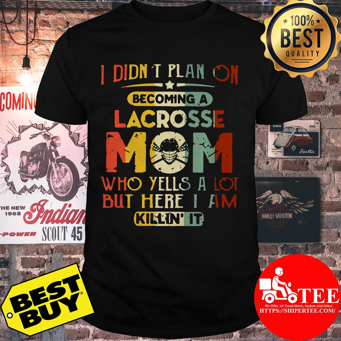 I Didn't Plan On Becoming Lacrosse Mom Who Yells A Lot But Here I Am Killin' It shirt