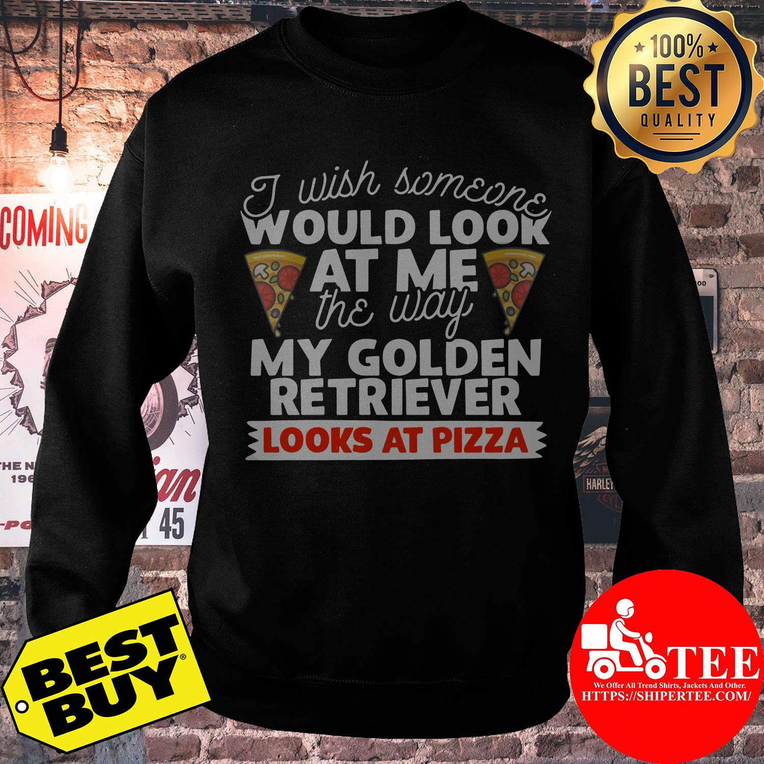 I wish someone would look at me the way my golden retriever looks at pizza sweatshirt