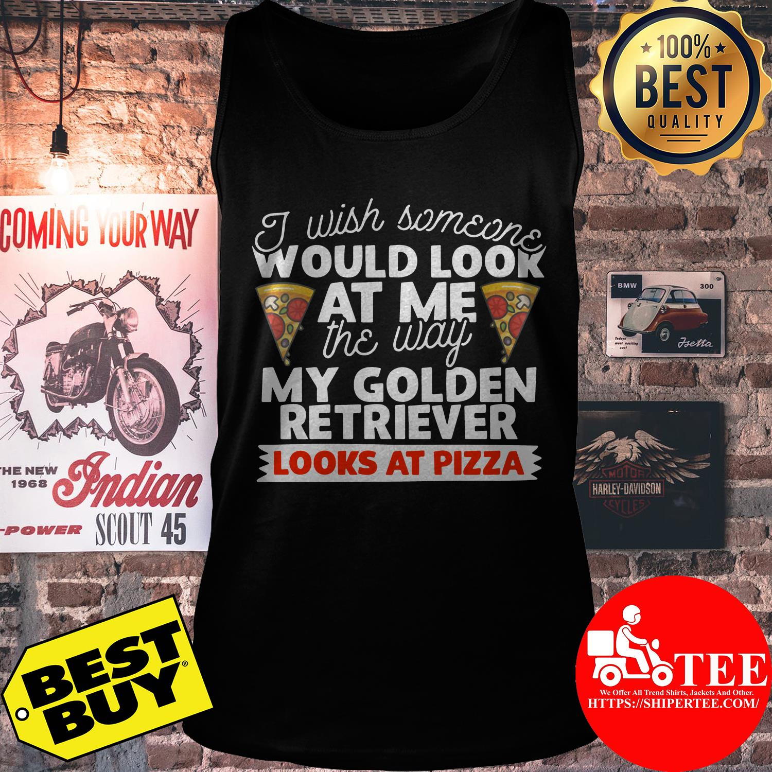 I wish someone would look at me the way my golden retriever looks at pizza shirt