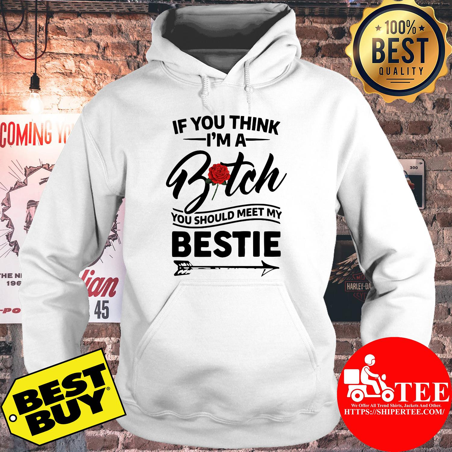If you think I'm a bitch you should meet my bestie hoodie