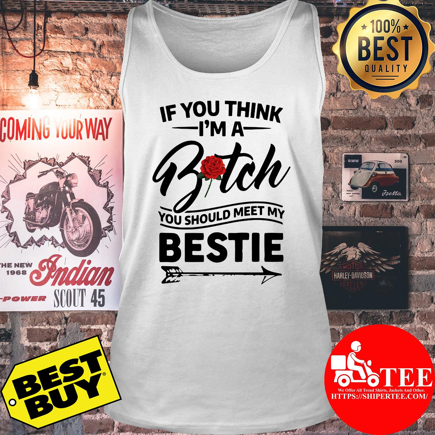 If you think I'm a bitch you should meet my bestie tank top