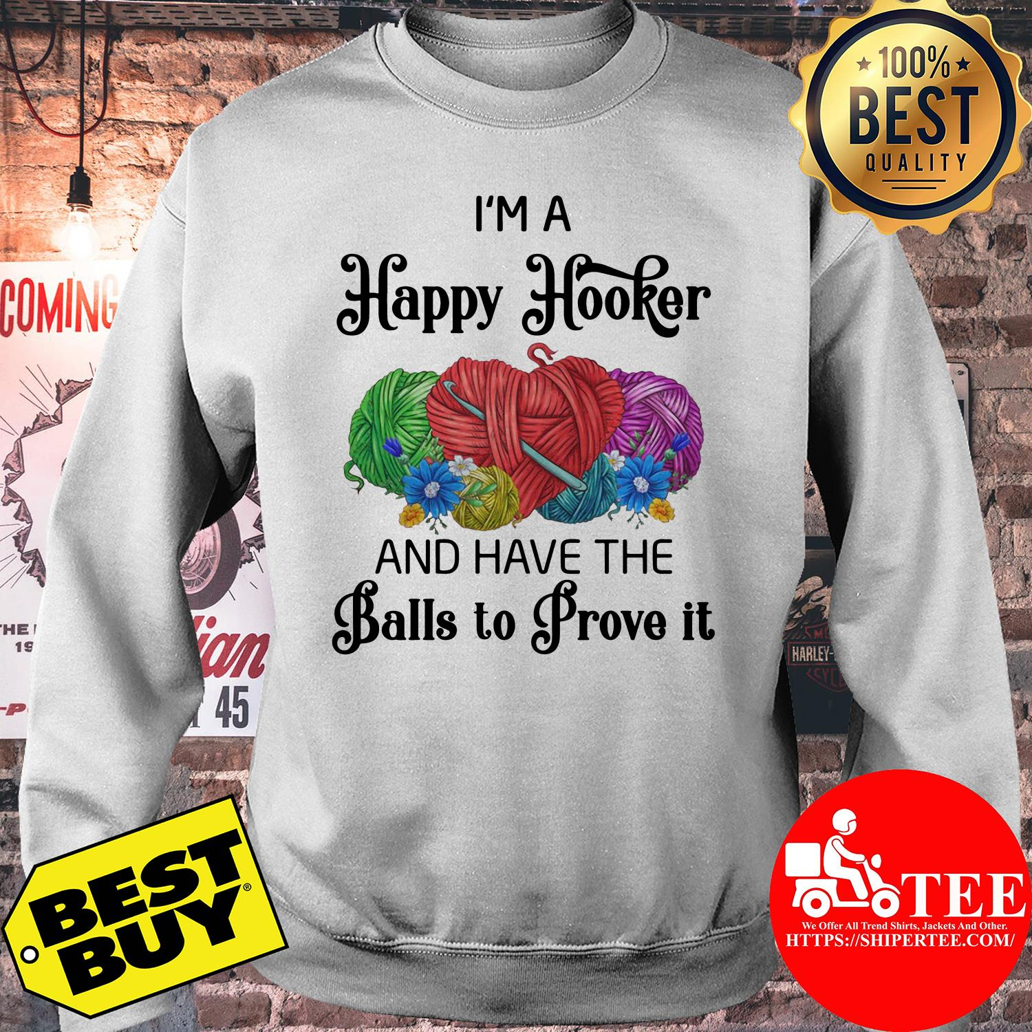 I'm a happy hooker and have the balls to prove it flowers sweatshirt