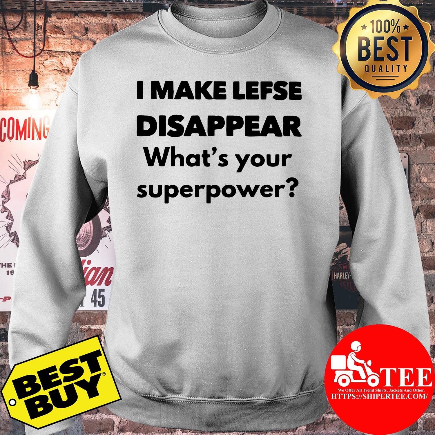 I make lefse disappear what's your superpower sweatshirt