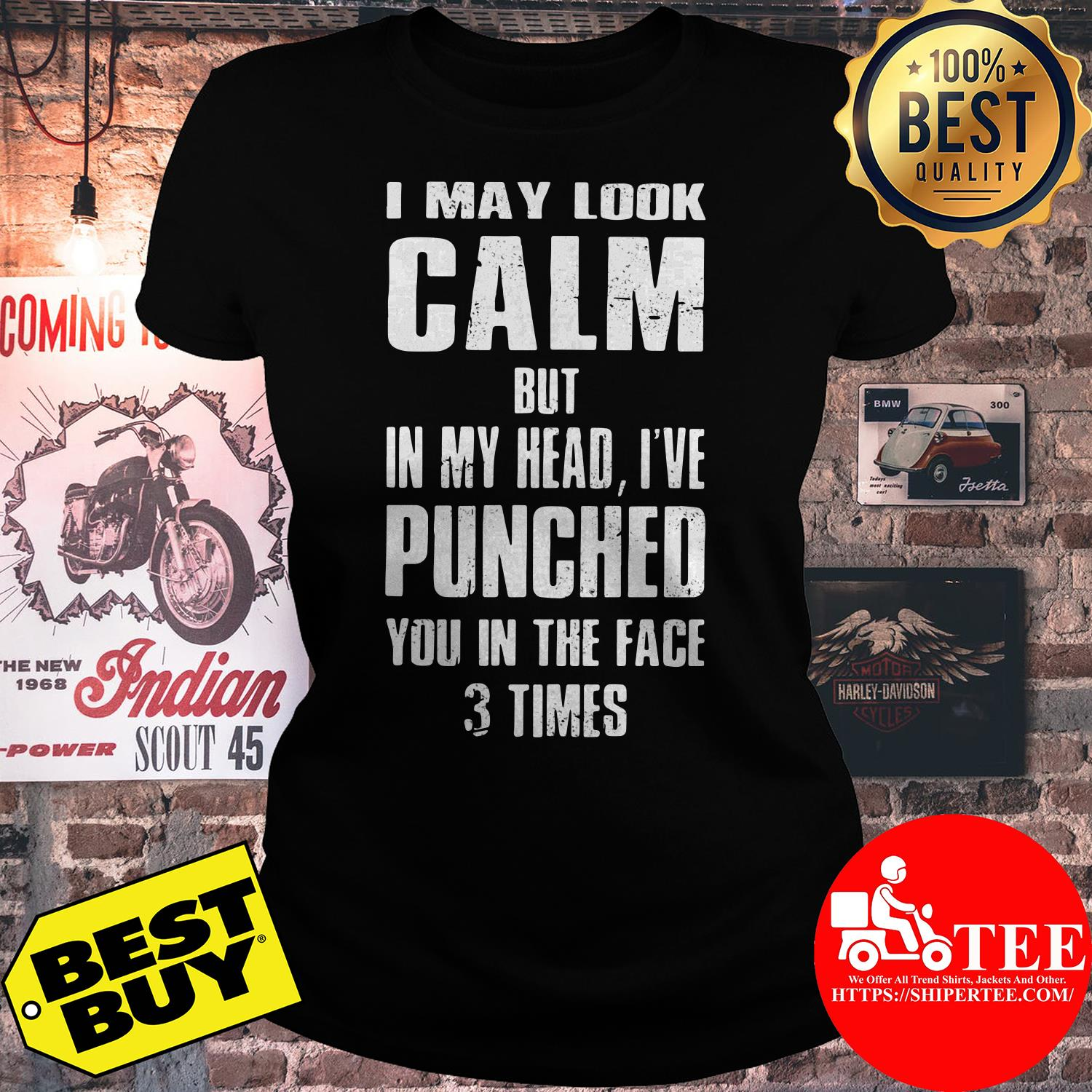 I may look calm but in my head I've punched you in the face 3 times ladies tee
