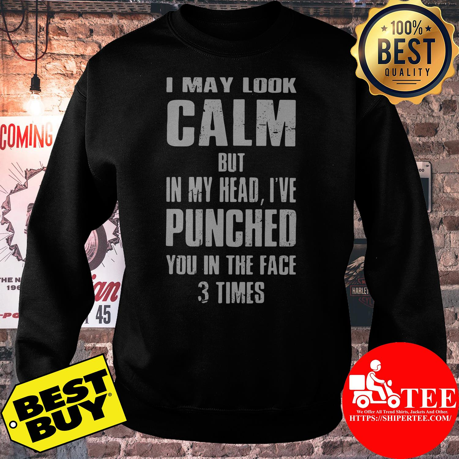 I may look calm but in my head I've punched you in the face 3 times sweatshirt