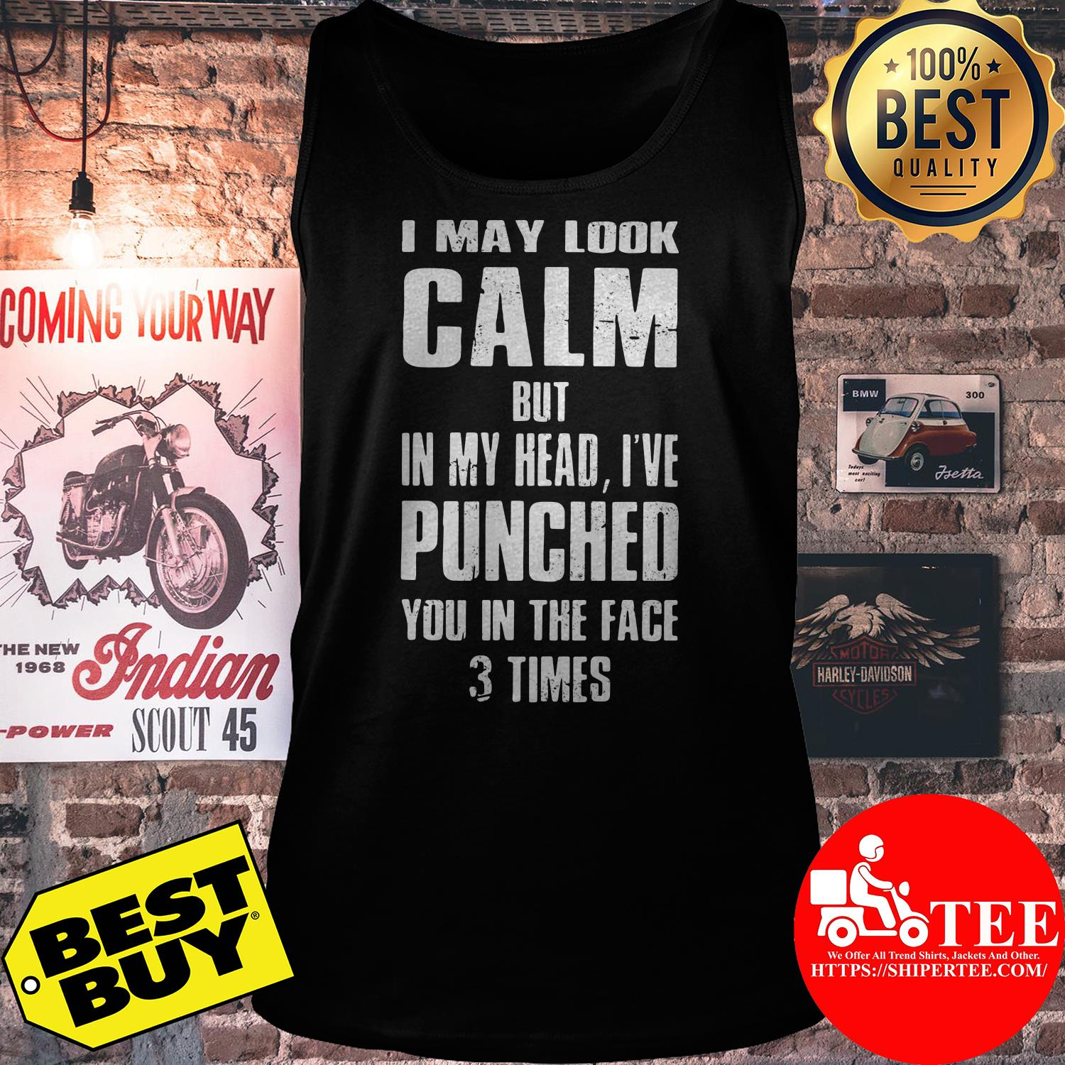 I may look calm but in my head I've punched you in the face 3 times tank top