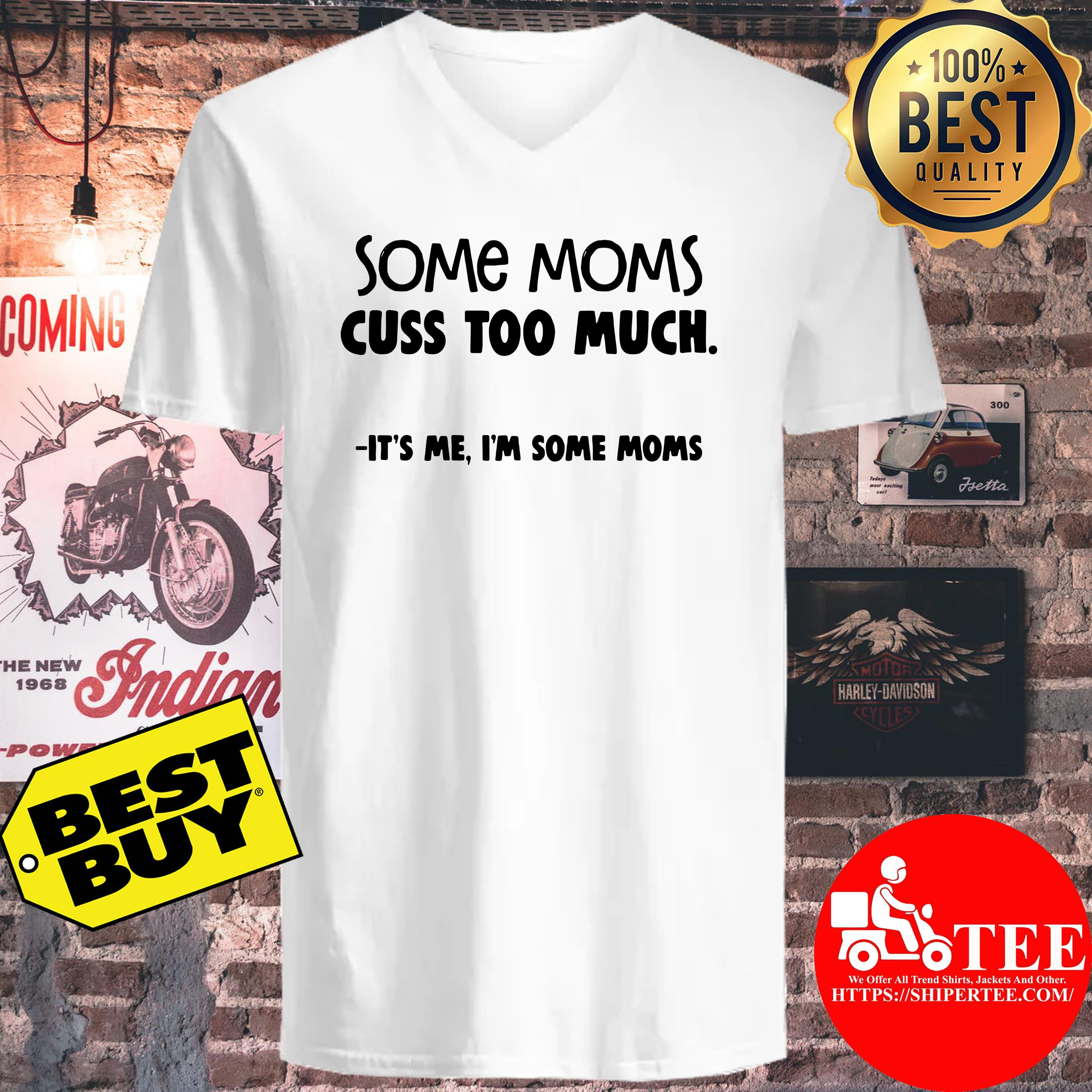 Some Moms Cuss Too Much It's me I'm Some Moms v-neck
