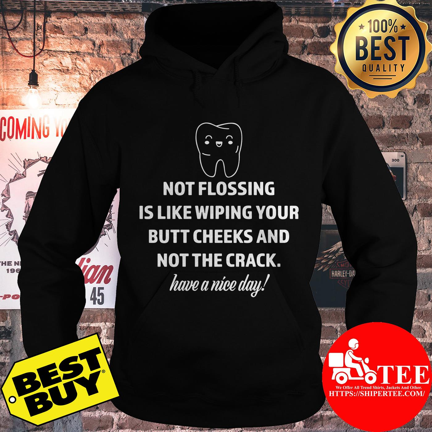 Not flossing is like wiping your butt cheeks and not the crack have a nice day hoodie