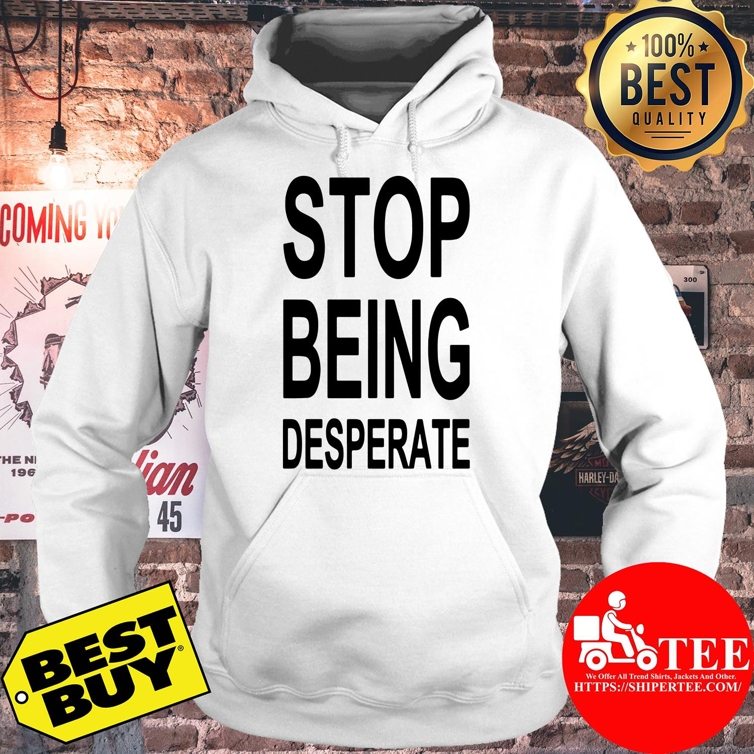 Official Stop Being Desperate hoodie