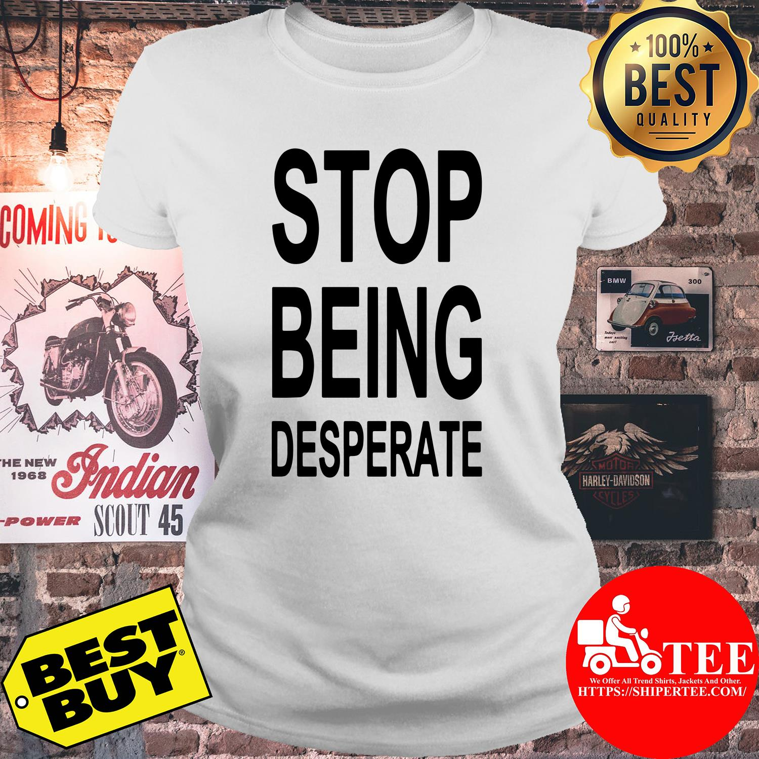 Official Stop Being Desperate ladies tee