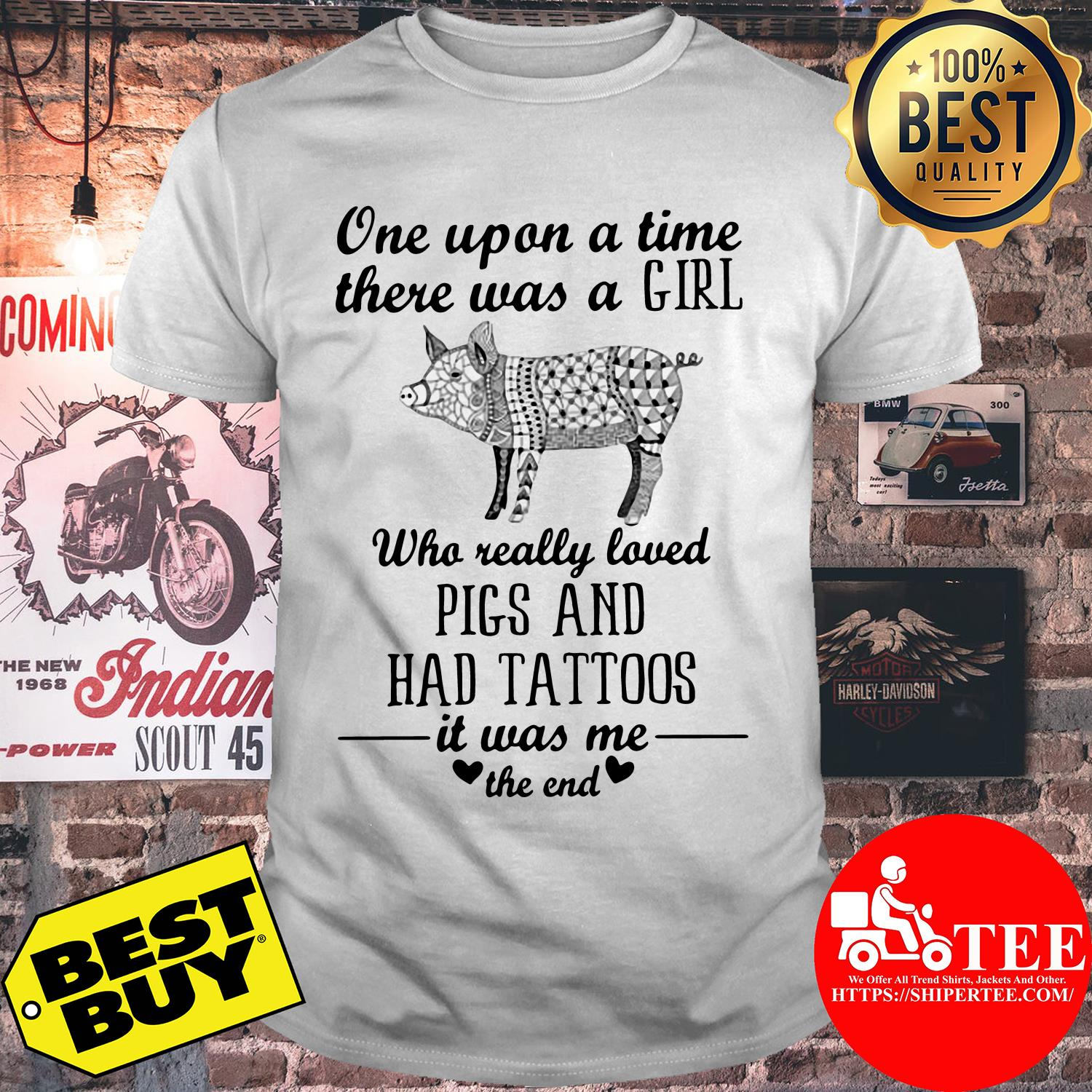 One upon a time there was a girl who really loved pig and had tattoos shirt