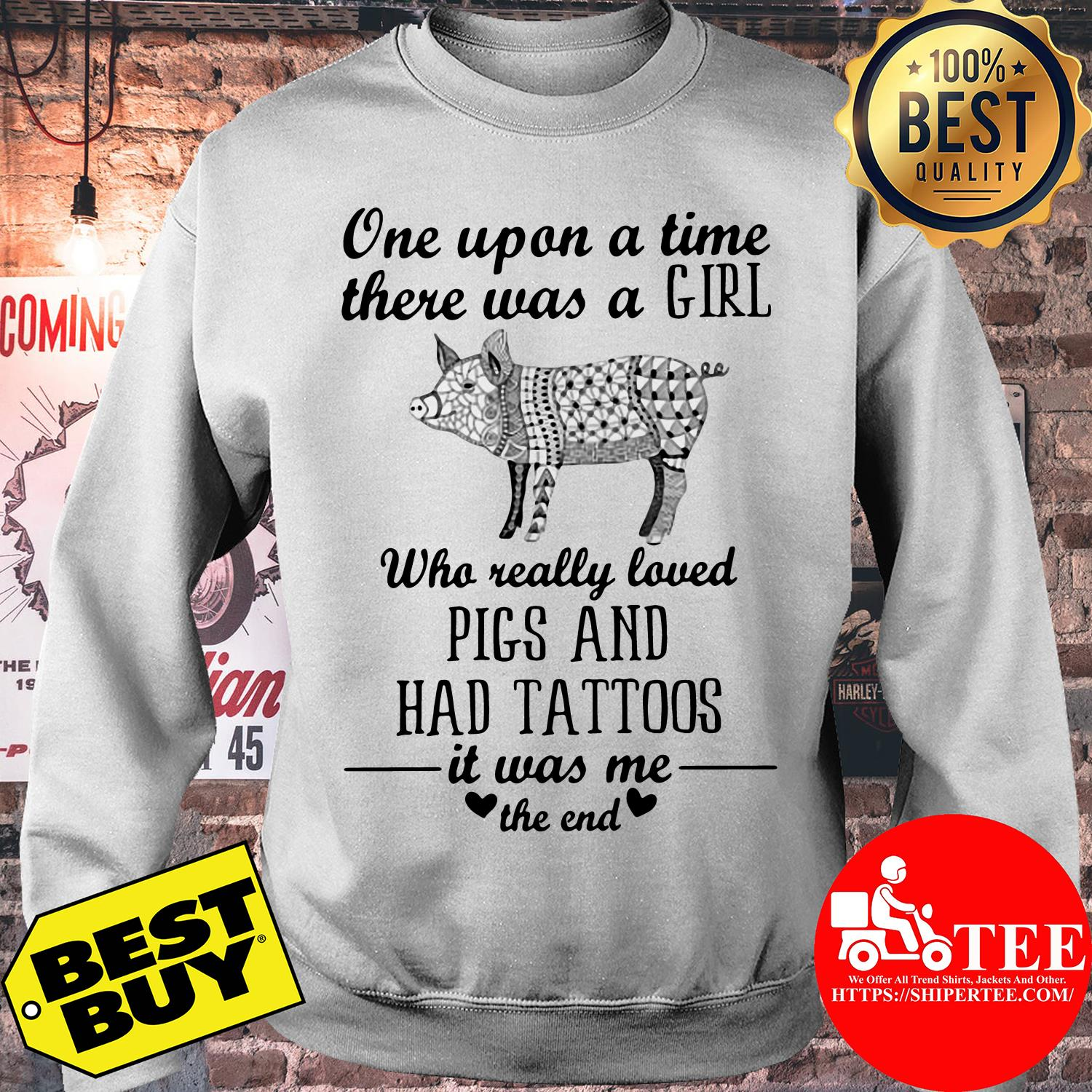 One upon a time there was a girl who really loved pig and had tattoos sweatshirt