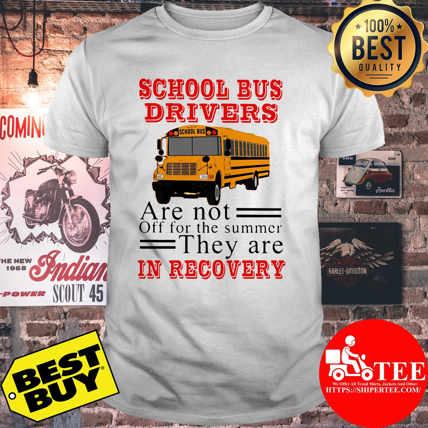 School bus drivers are not off for the summer they are in recovery shirt
