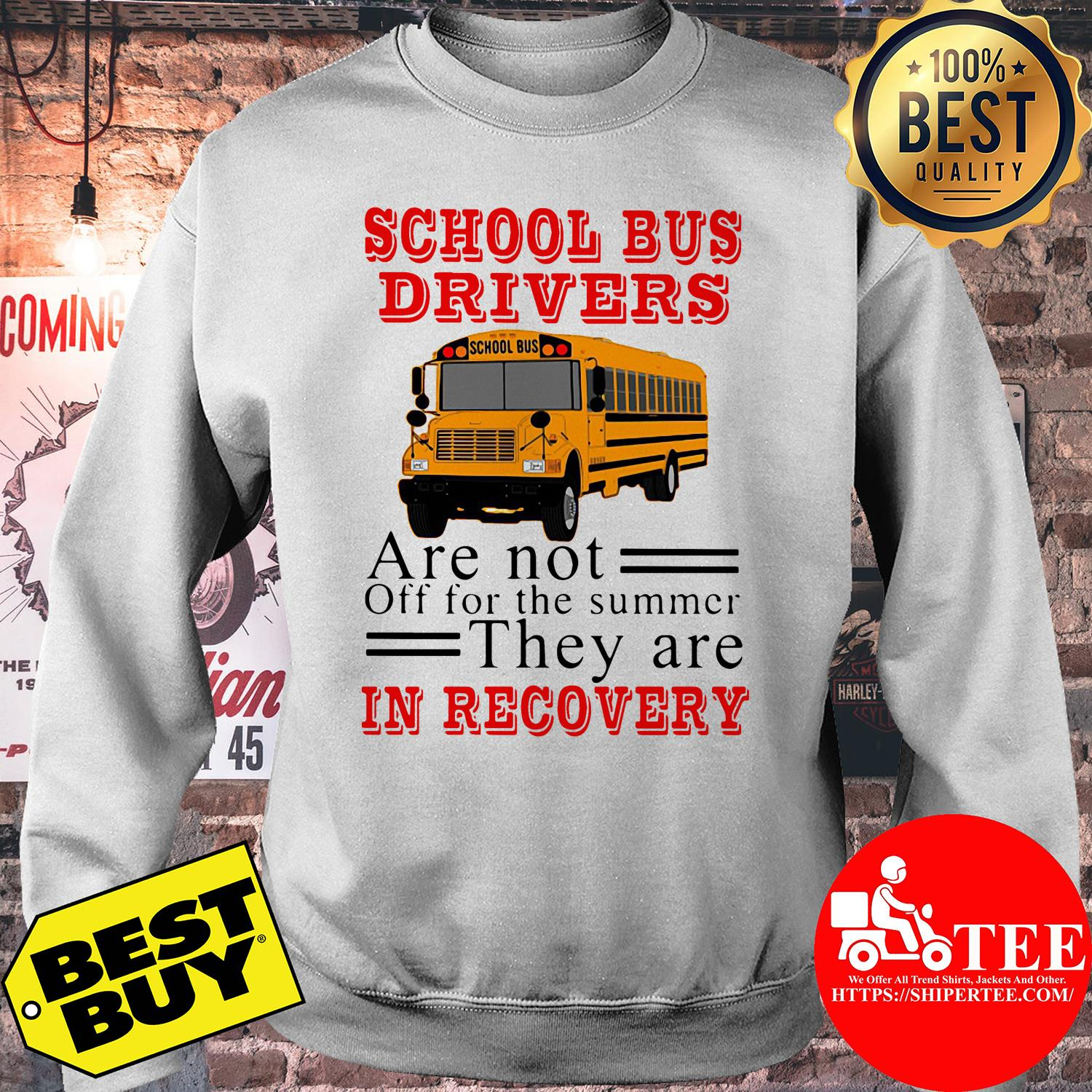 School bus drivers are not off for the summer they are in recovery sweatshirt