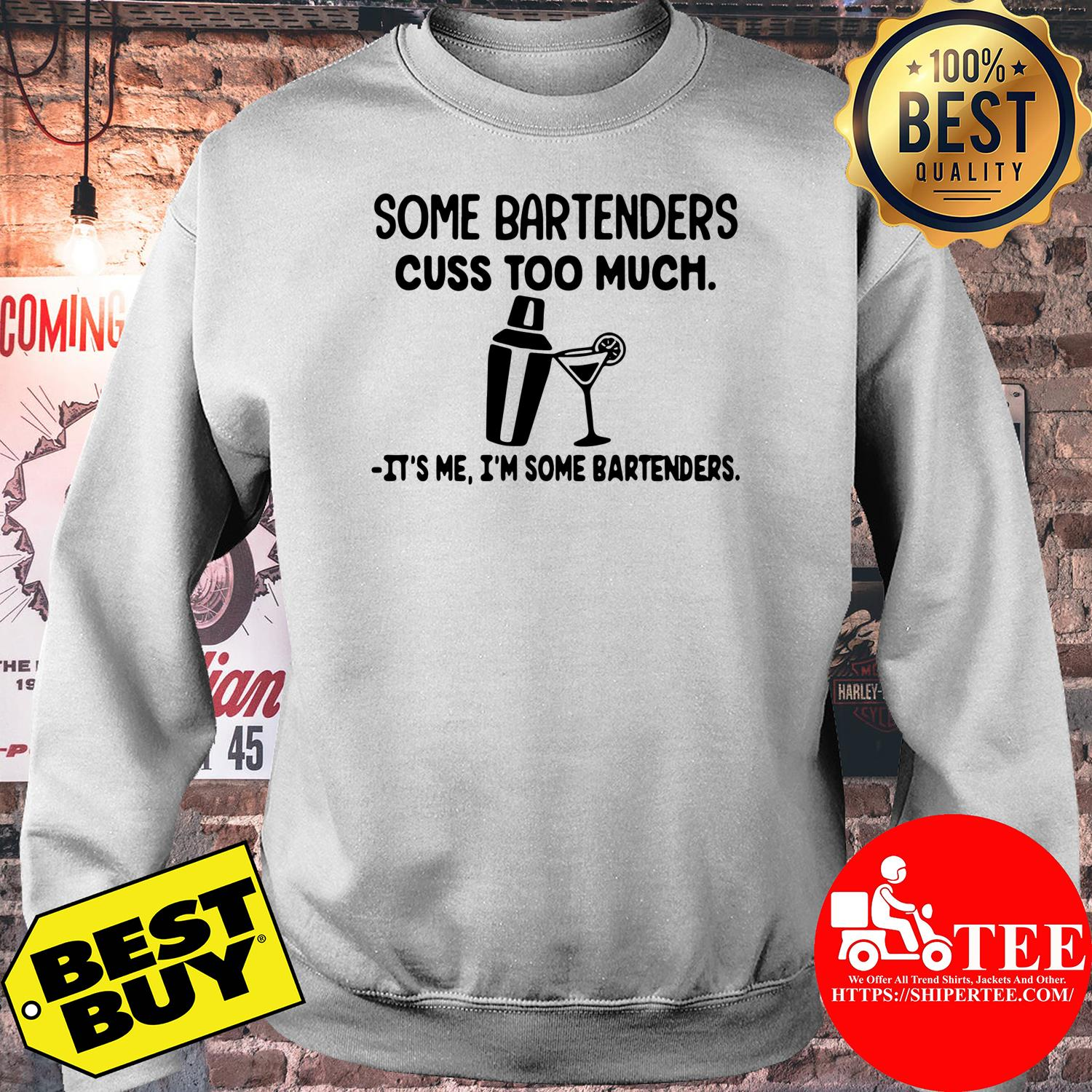 Some bartenders cuss too much it's me I'm some bartenders sweatshirt