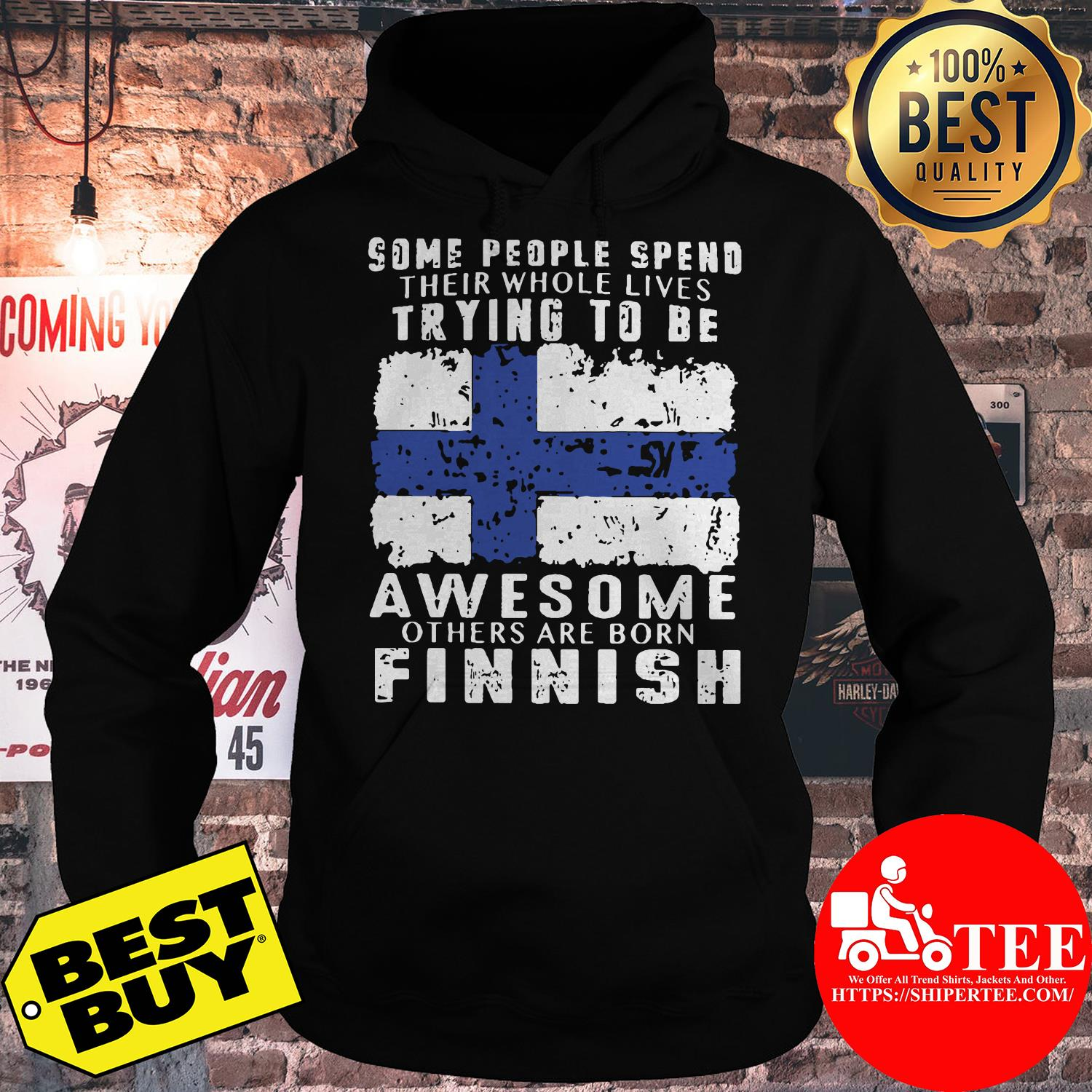 Some people spend their whole lives trying to be awesome others are born finish hoodie