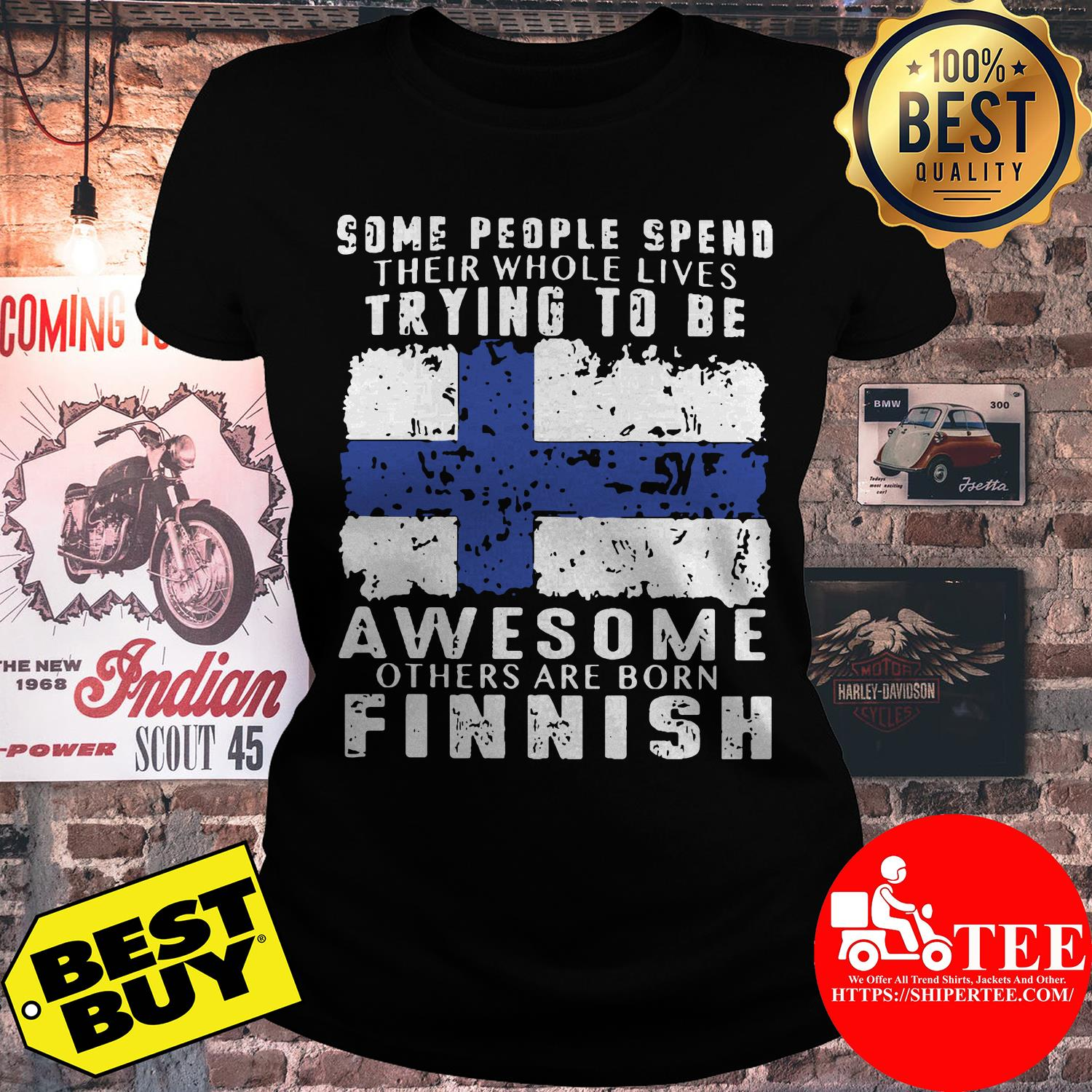 Some people spend their whole lives trying to be awesome others are born finish laddies tee