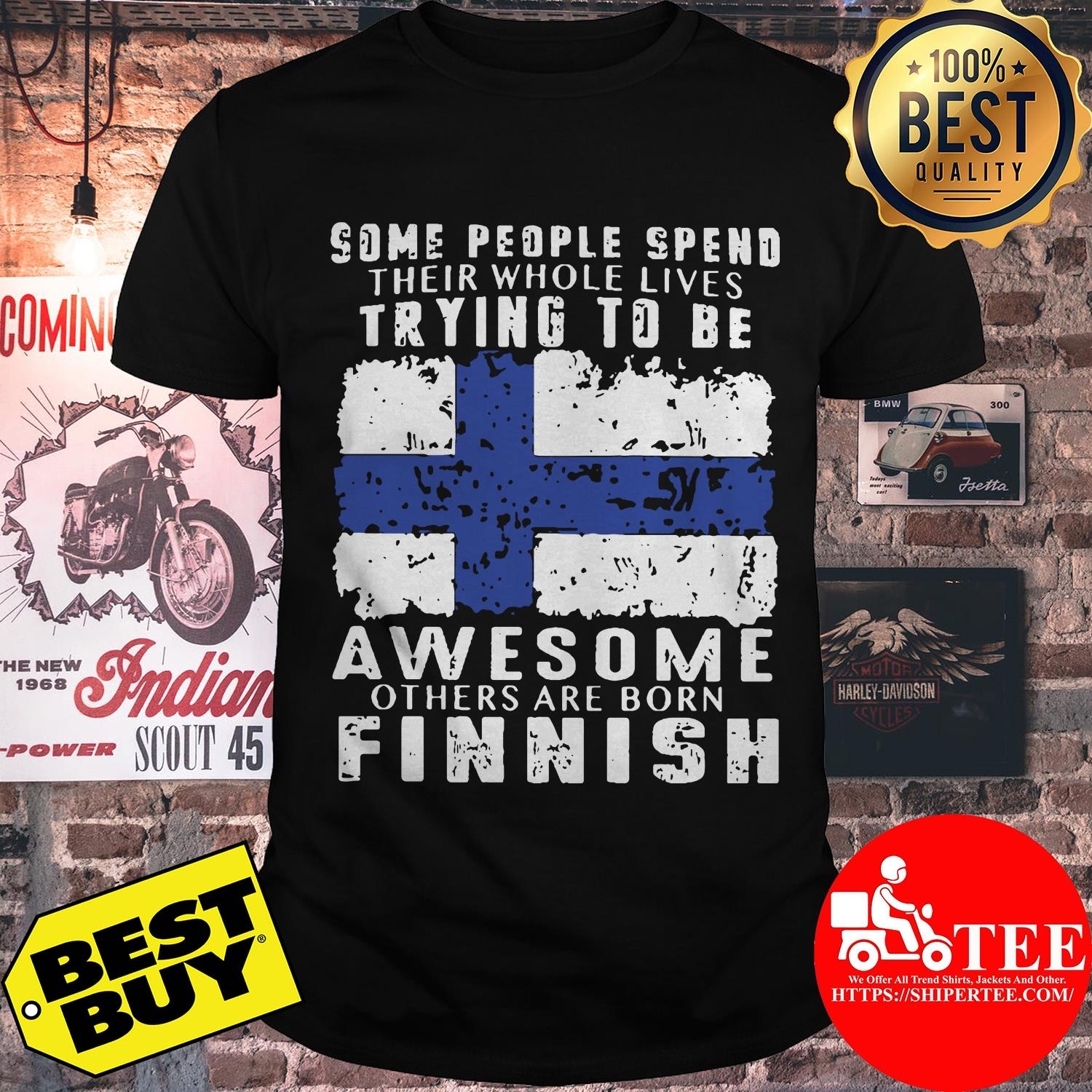 Some people spend their whole lives trying to be awesome others are born finish shirt