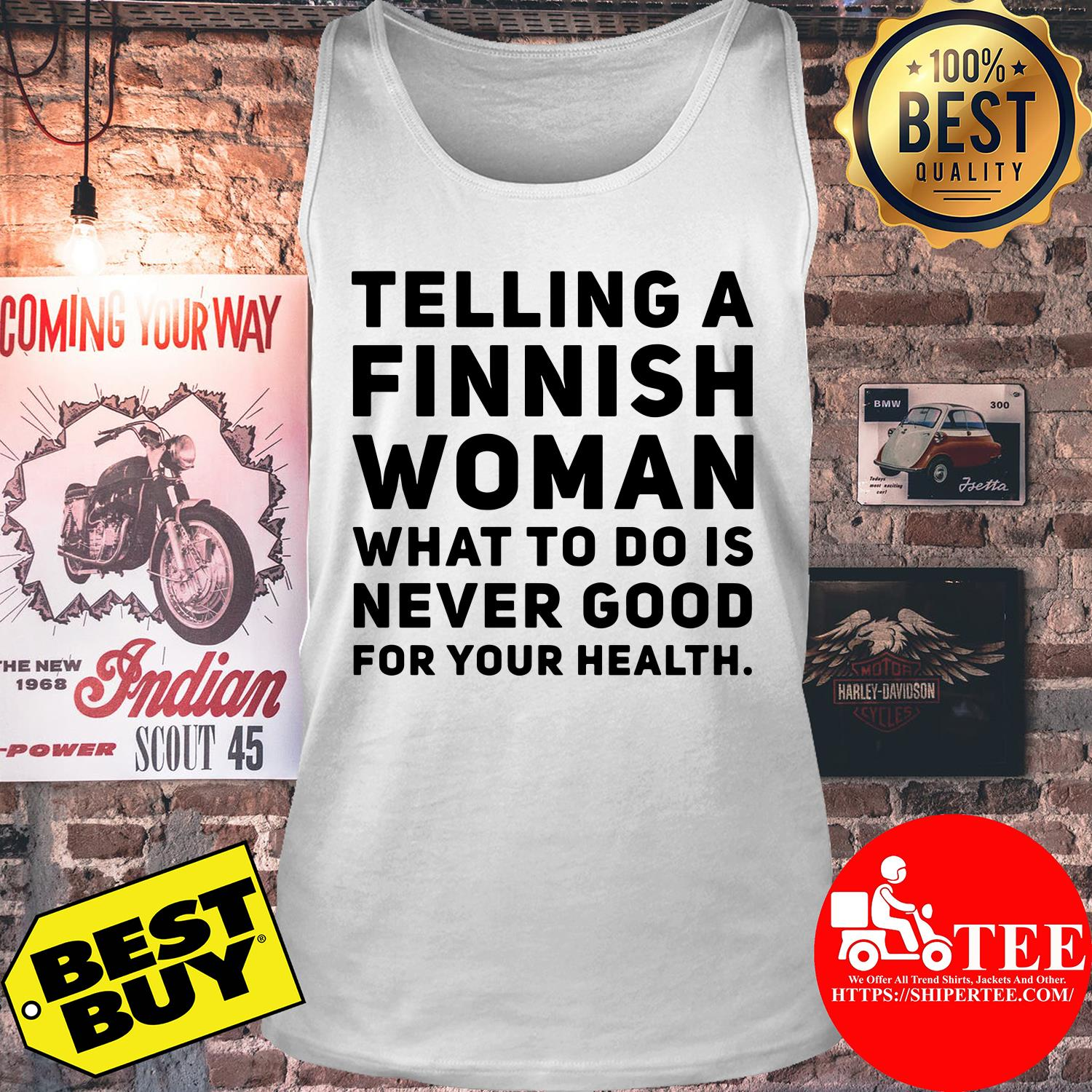 Telling a finnish woman what to do is never good for your health shirt