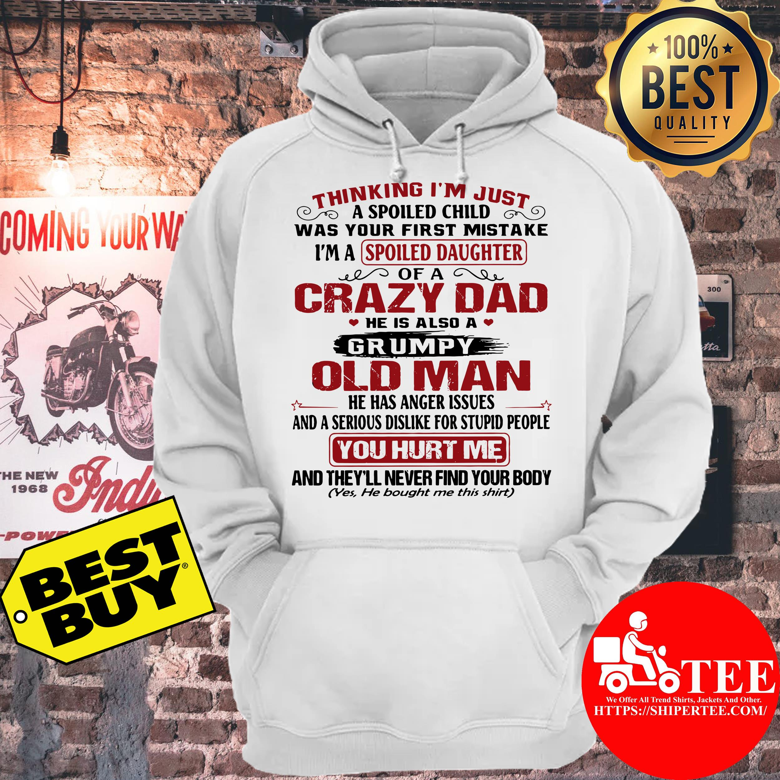 Thinking I'm just a spoiled child your first mistake spoiled daughter of a crazy hoodie