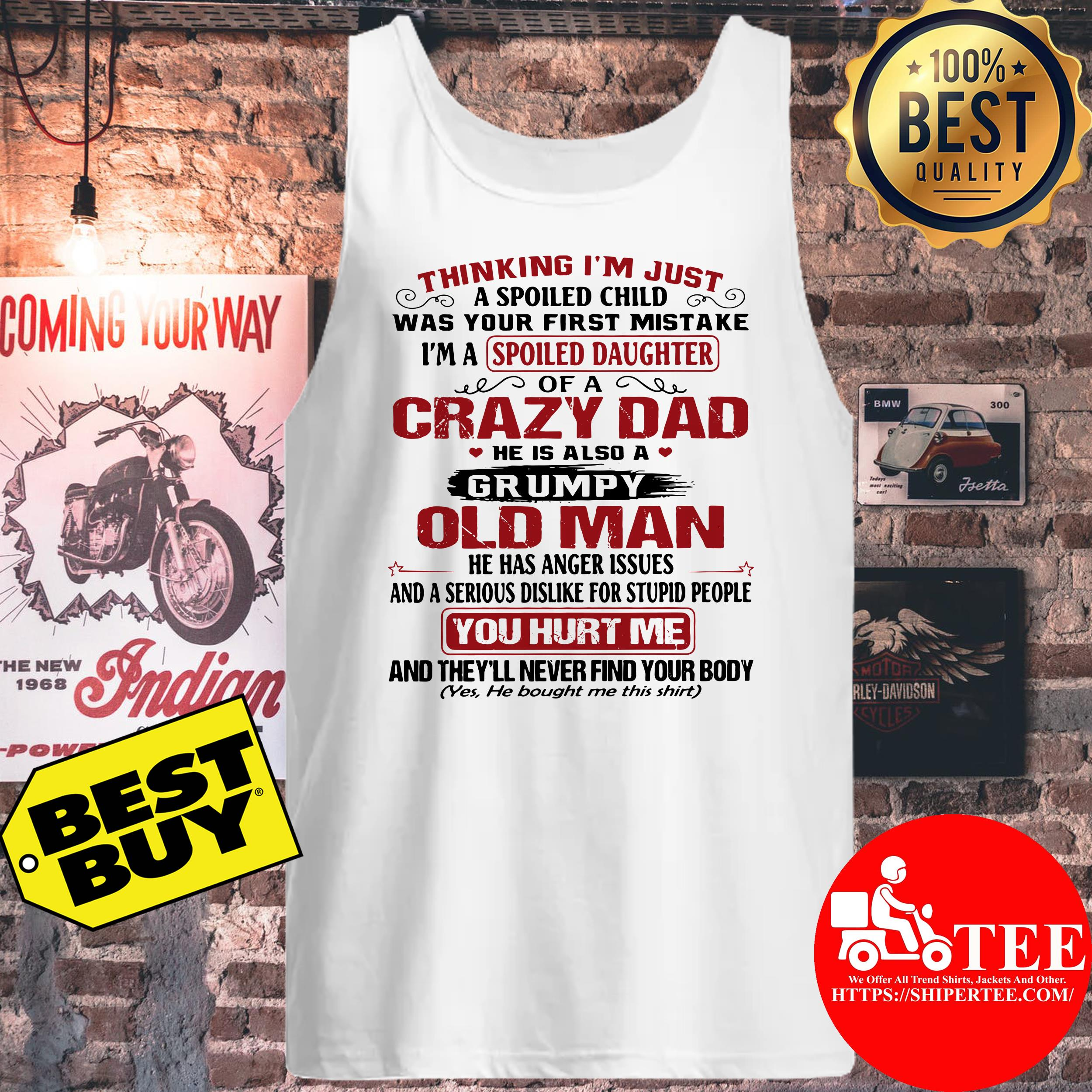 Thinking I'm just a spoiled child your first mistake spoiled daughter of a crazy tank top
