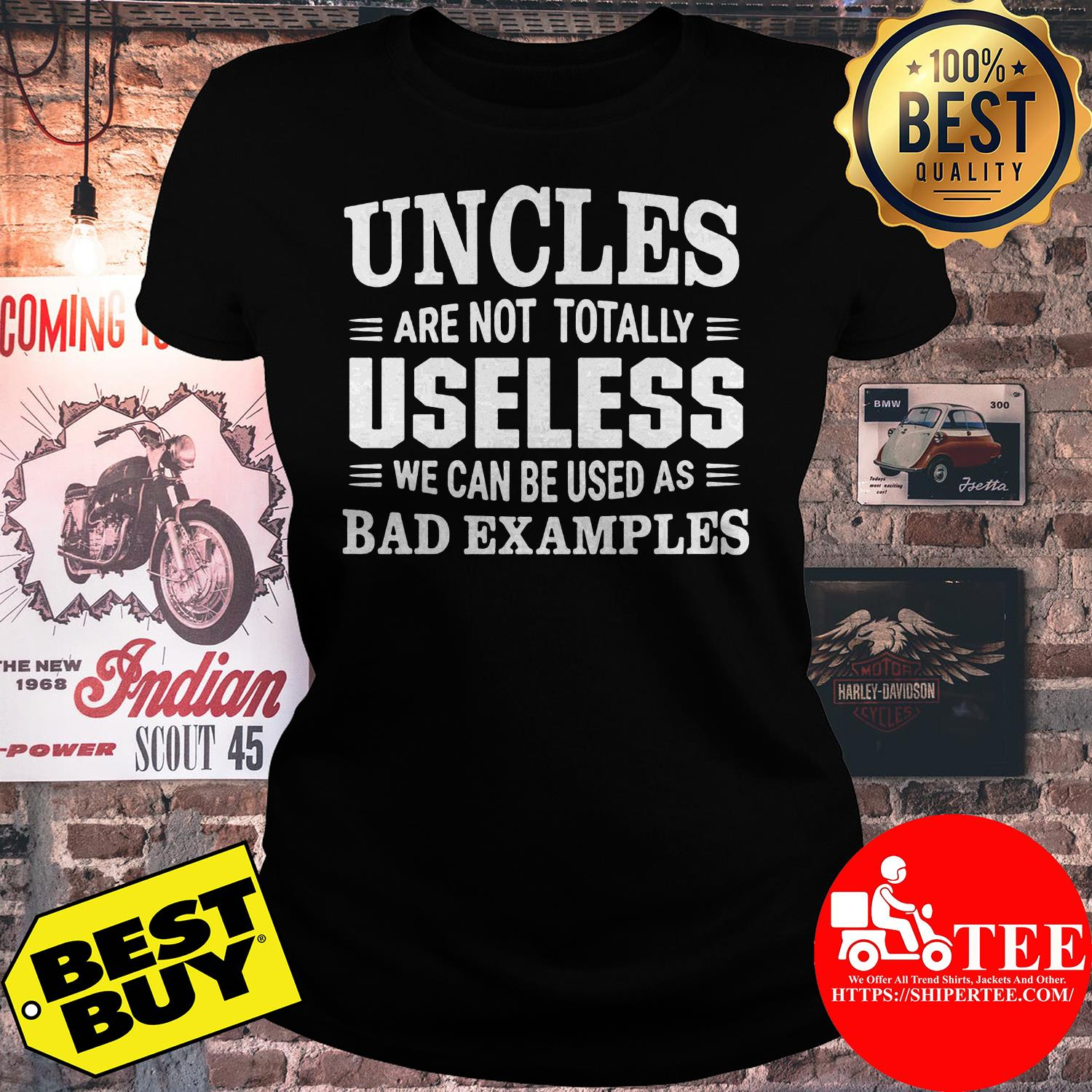 Uncles are not totally useless we can be used as bad examples ladies tee